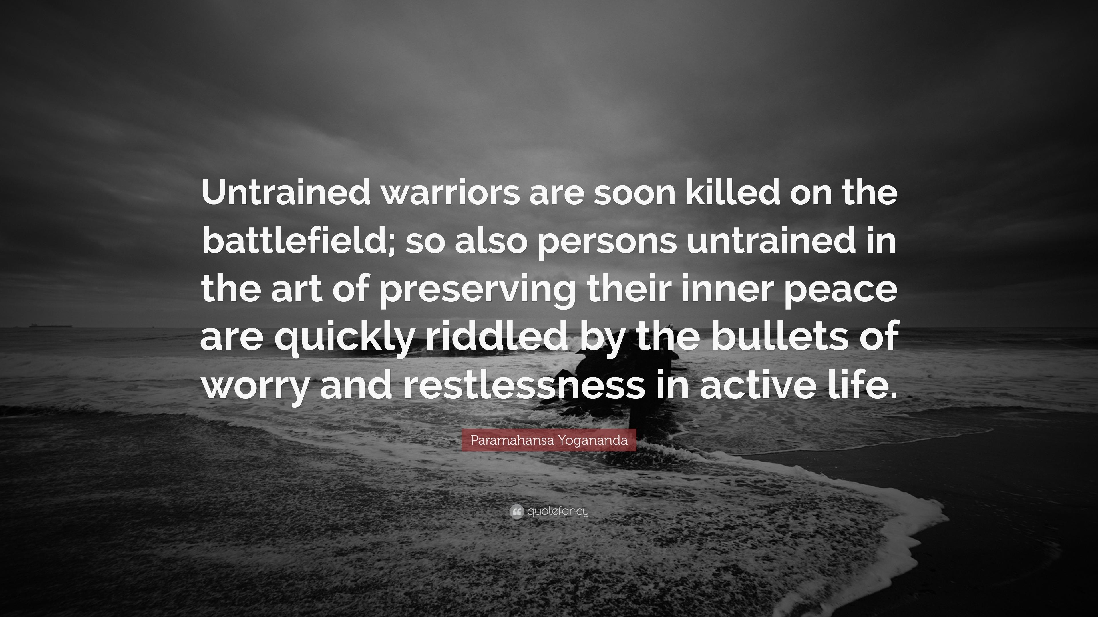 Paramahansa Yogananda Quote Untrained Warriors Are Soon Killed On