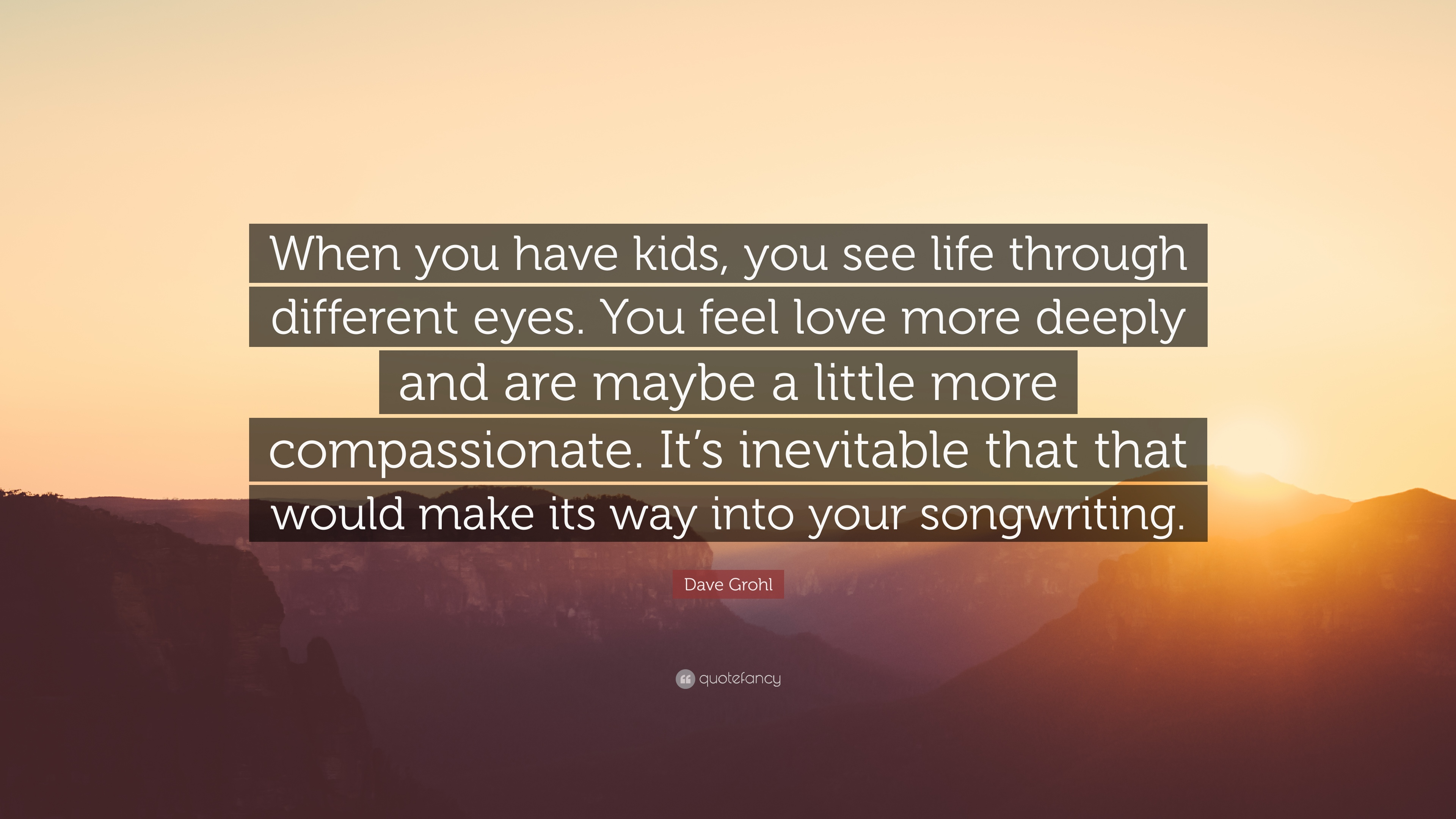 Dave Grohl Quote When You Have Kids You See Life Through