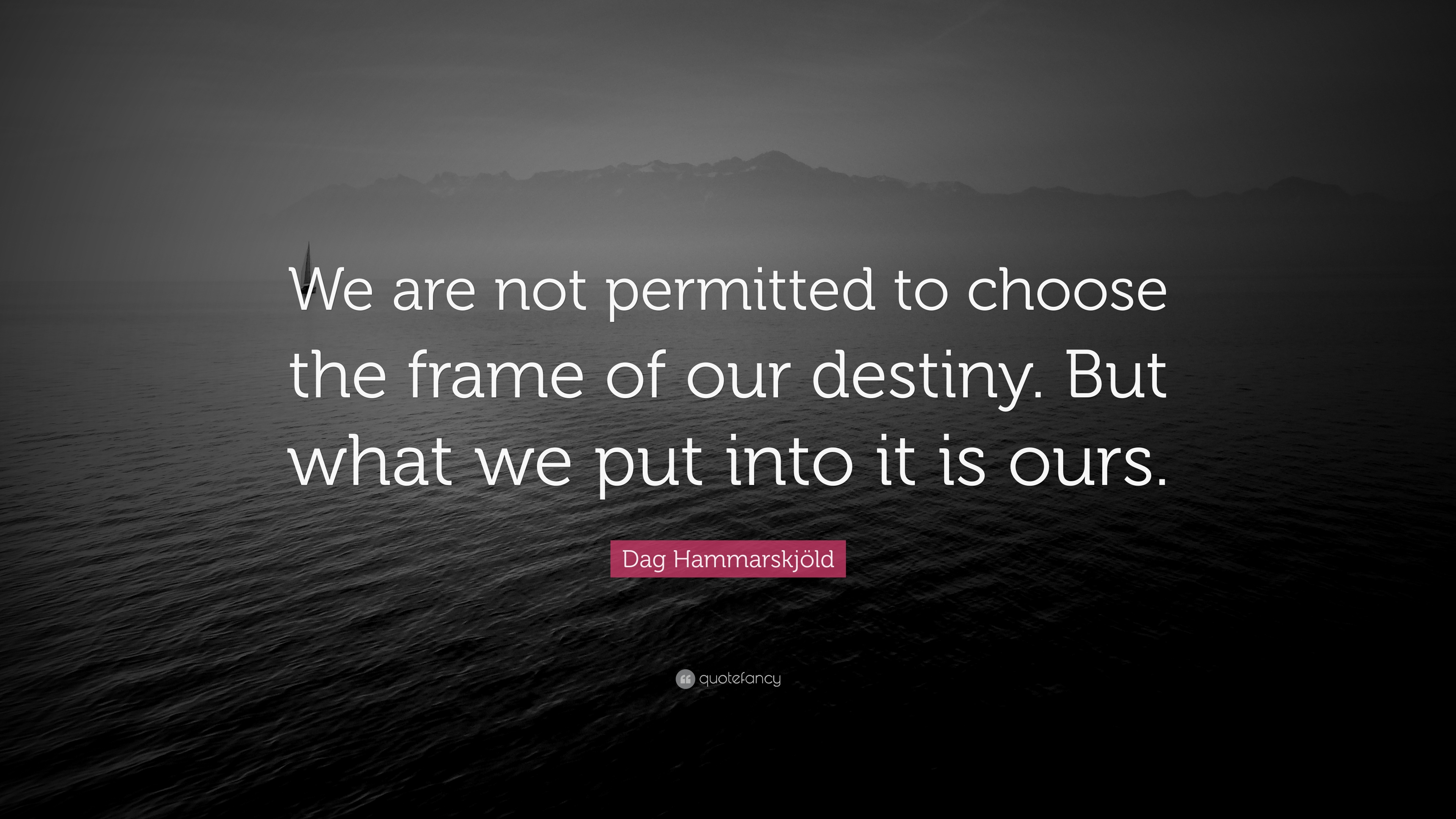 Dag Hammarskjöld Quote We Are Not Permitted To Choose The Frame Of