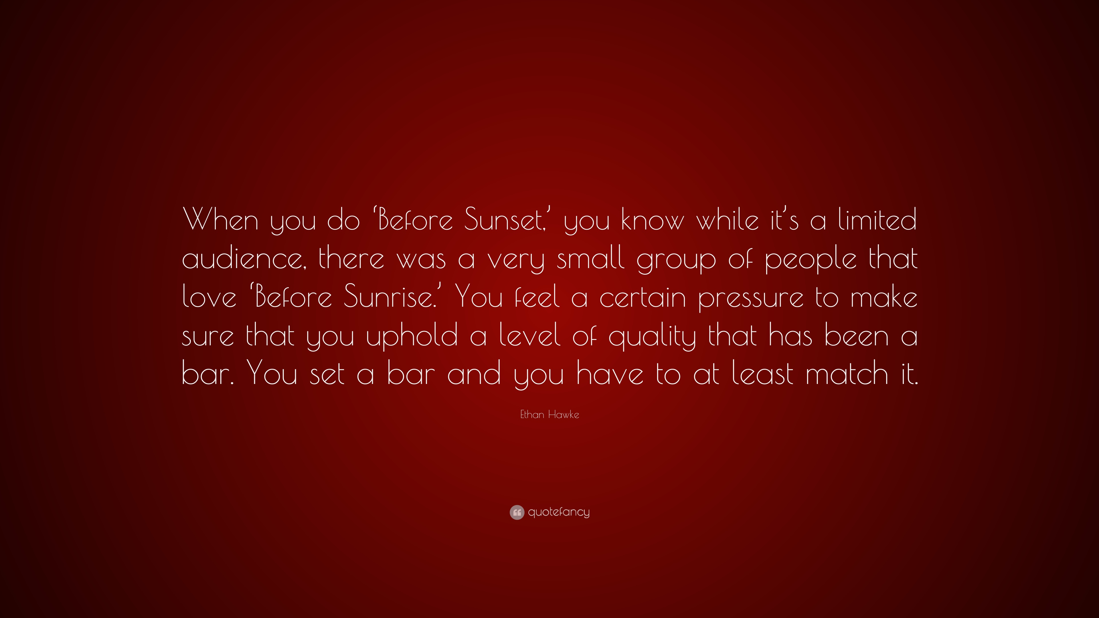 Ethan Hawke Quote When You Do Before Sunset You Know While Its