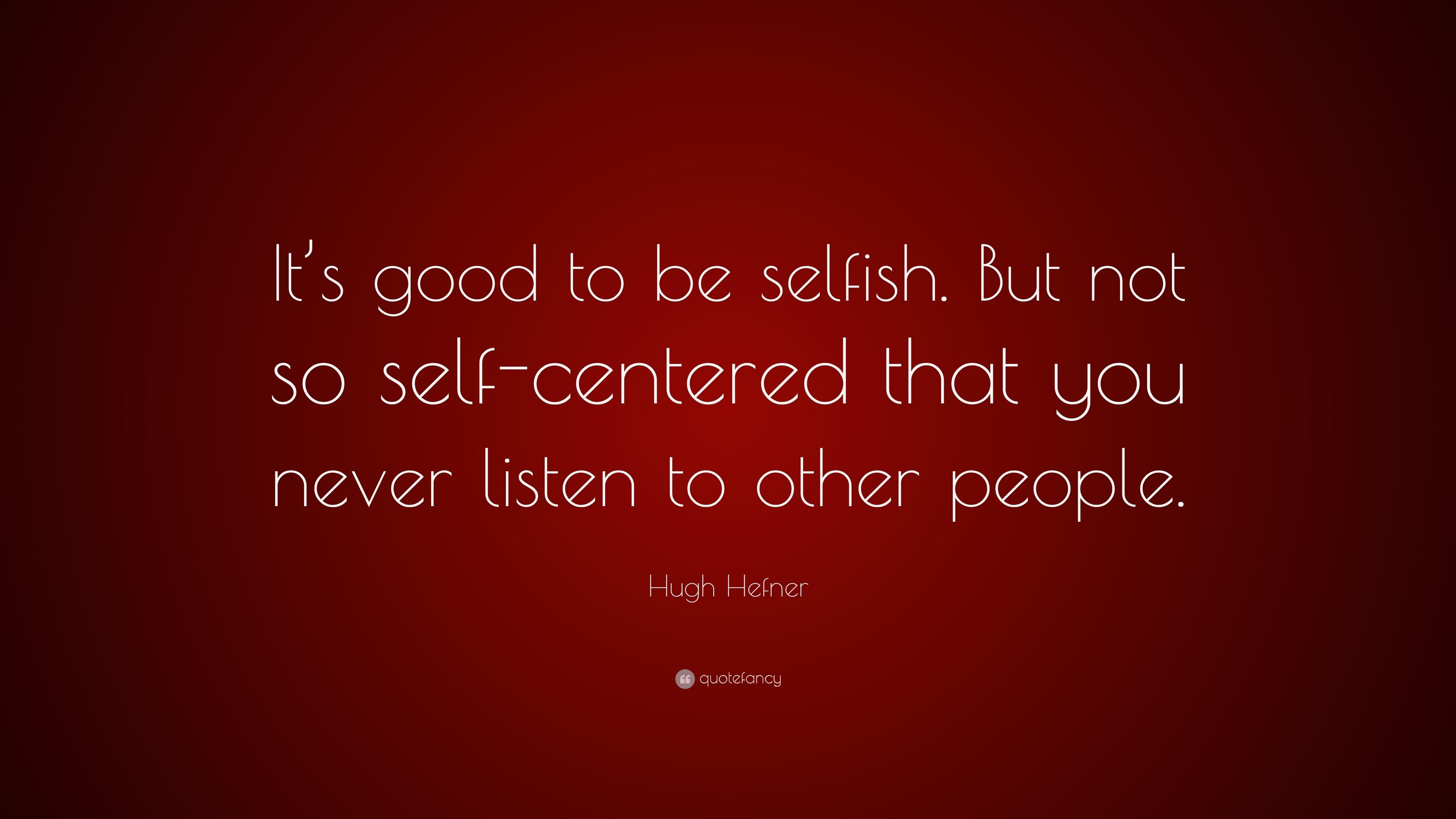 "Hugh Hefner Quote: ""It's Good To Be Selfish. But Not So"