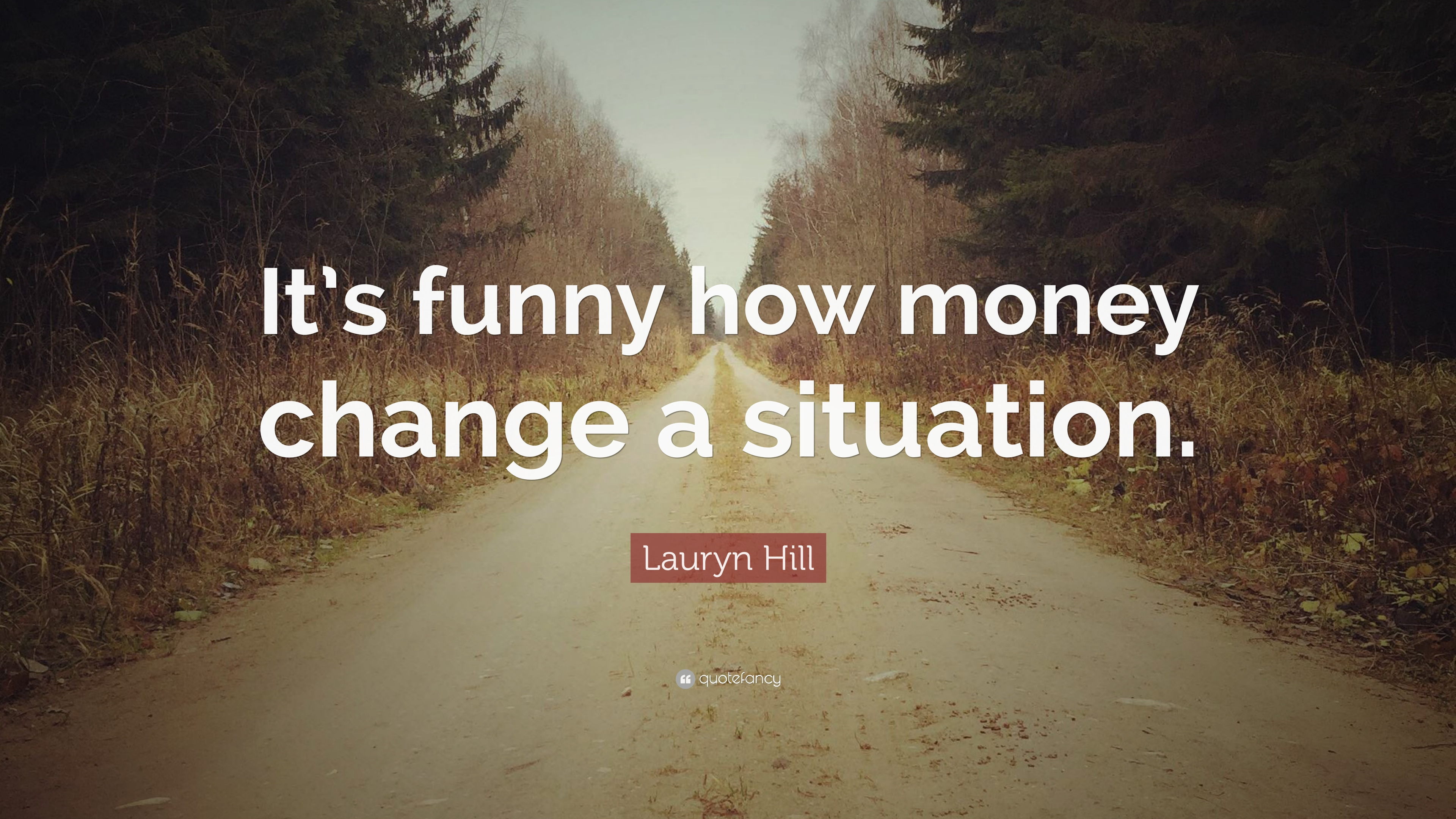 Lauryn Hill Quote It S Funny How Money Change A Situation 7