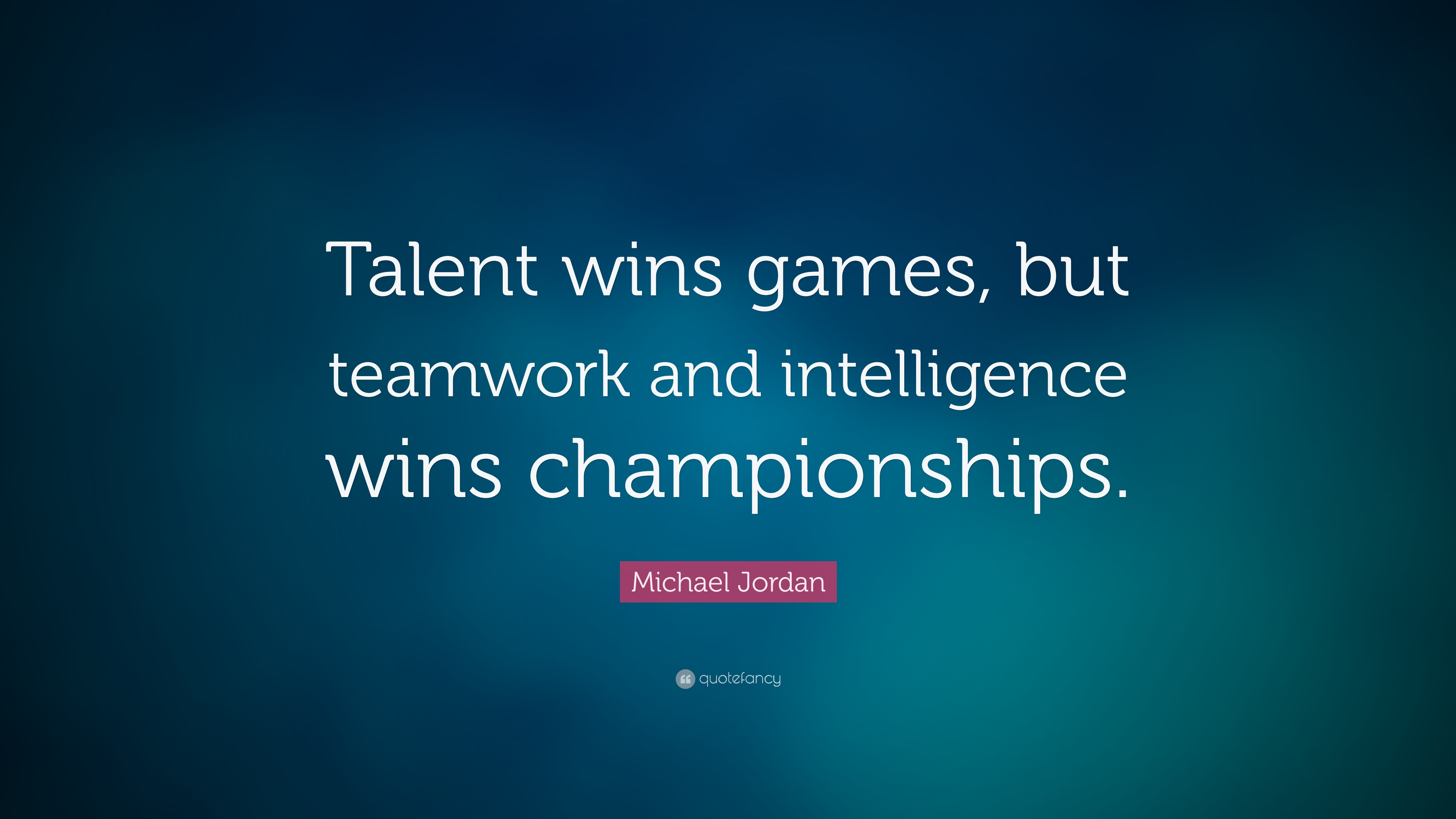 Michael Jordan Quote Talent Wins Games But Teamwork And