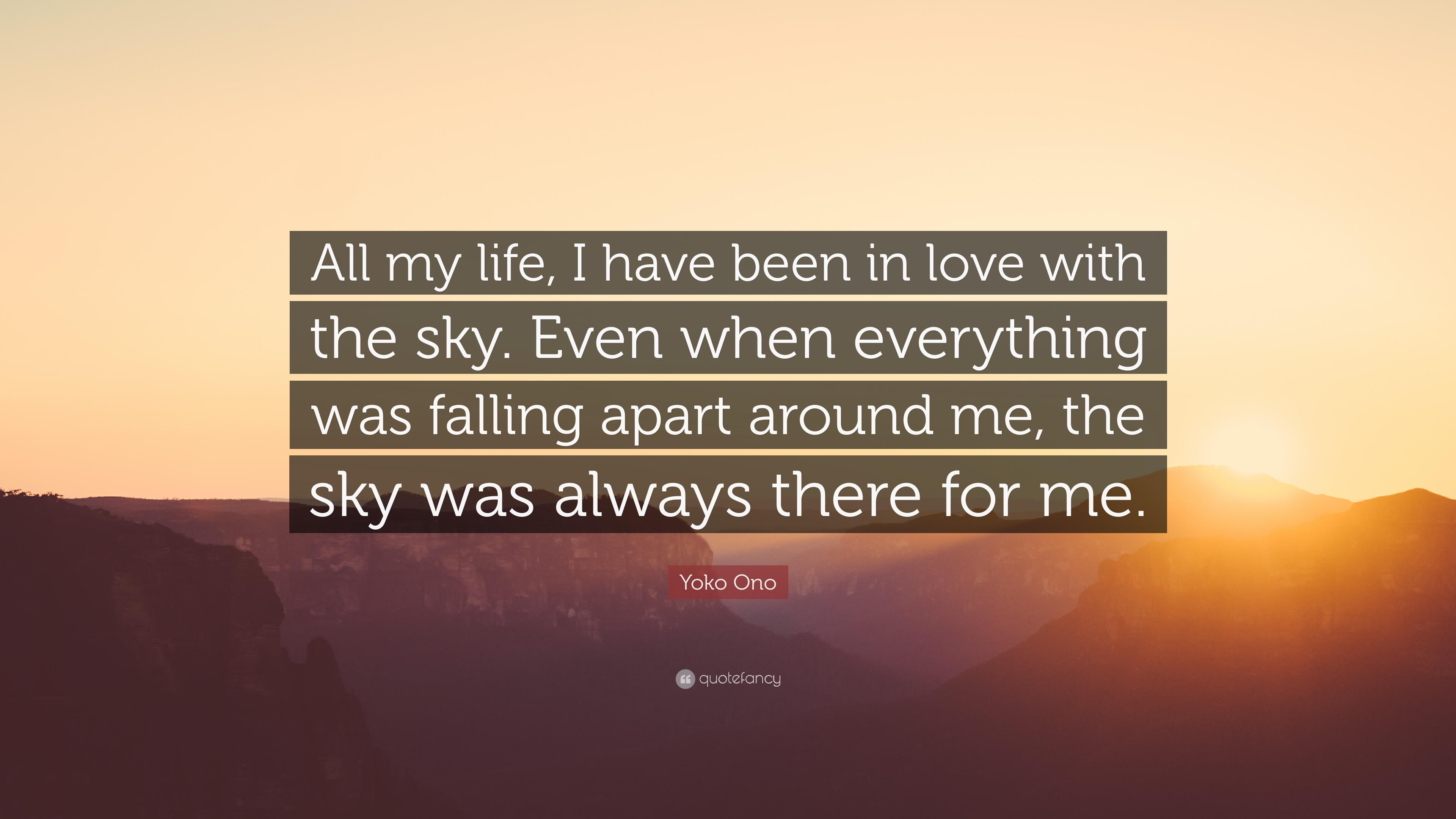 Yoko Ono Quote All My Life I Have Been In Love With The Sky Even