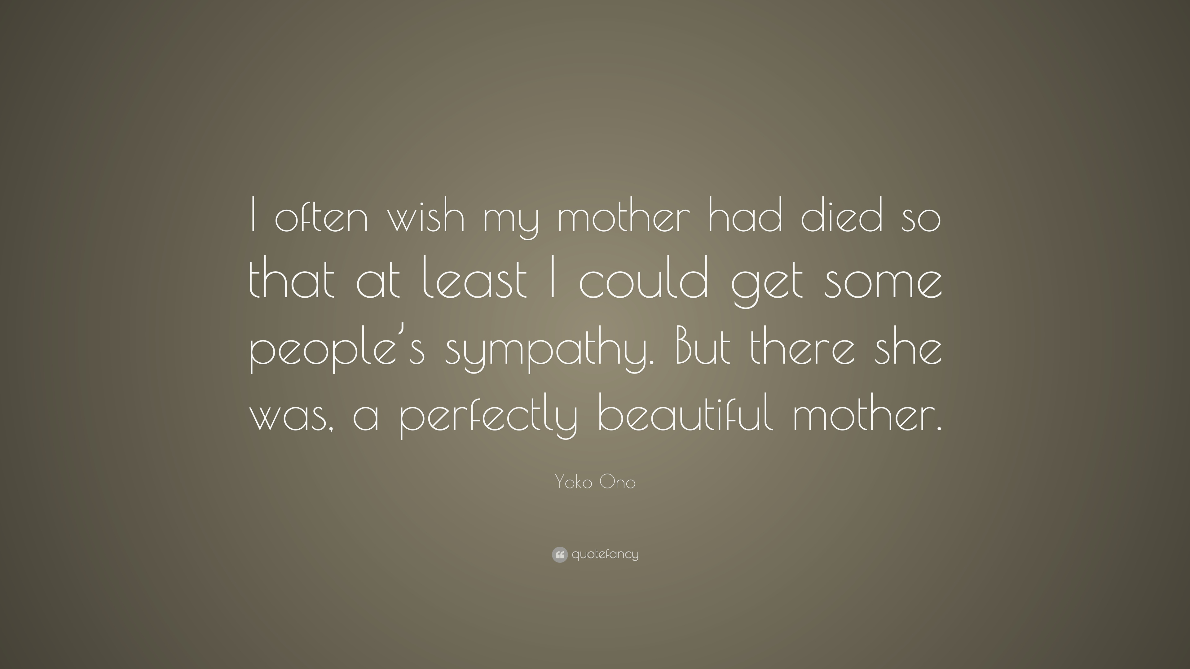 Yoko ono quote i often wish my mother had died so that at least i 12 wallpapers thecheapjerseys Gallery
