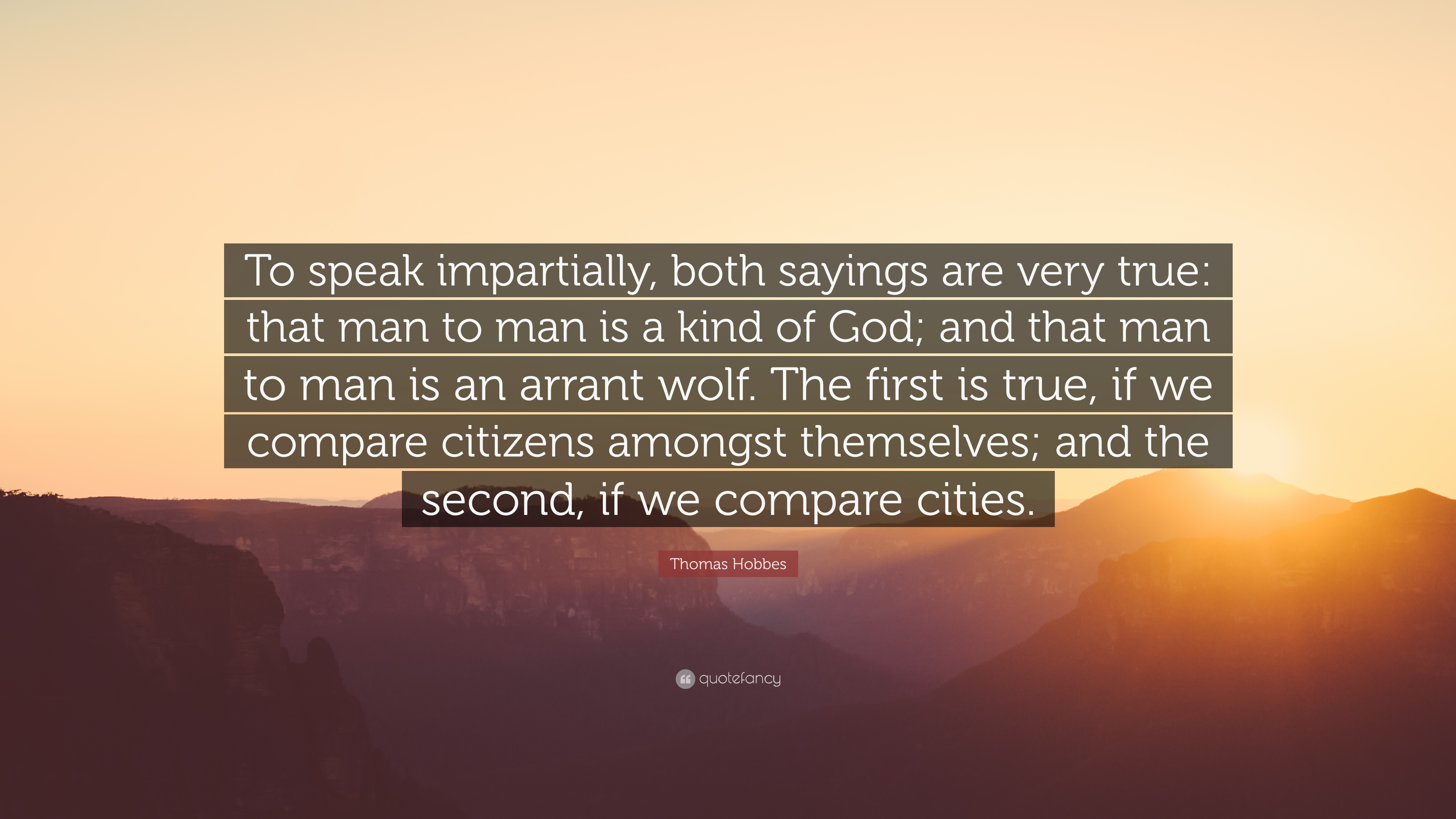 "Thomas Hobbes Quote: ""To speak impartially, both sayings are very ..."