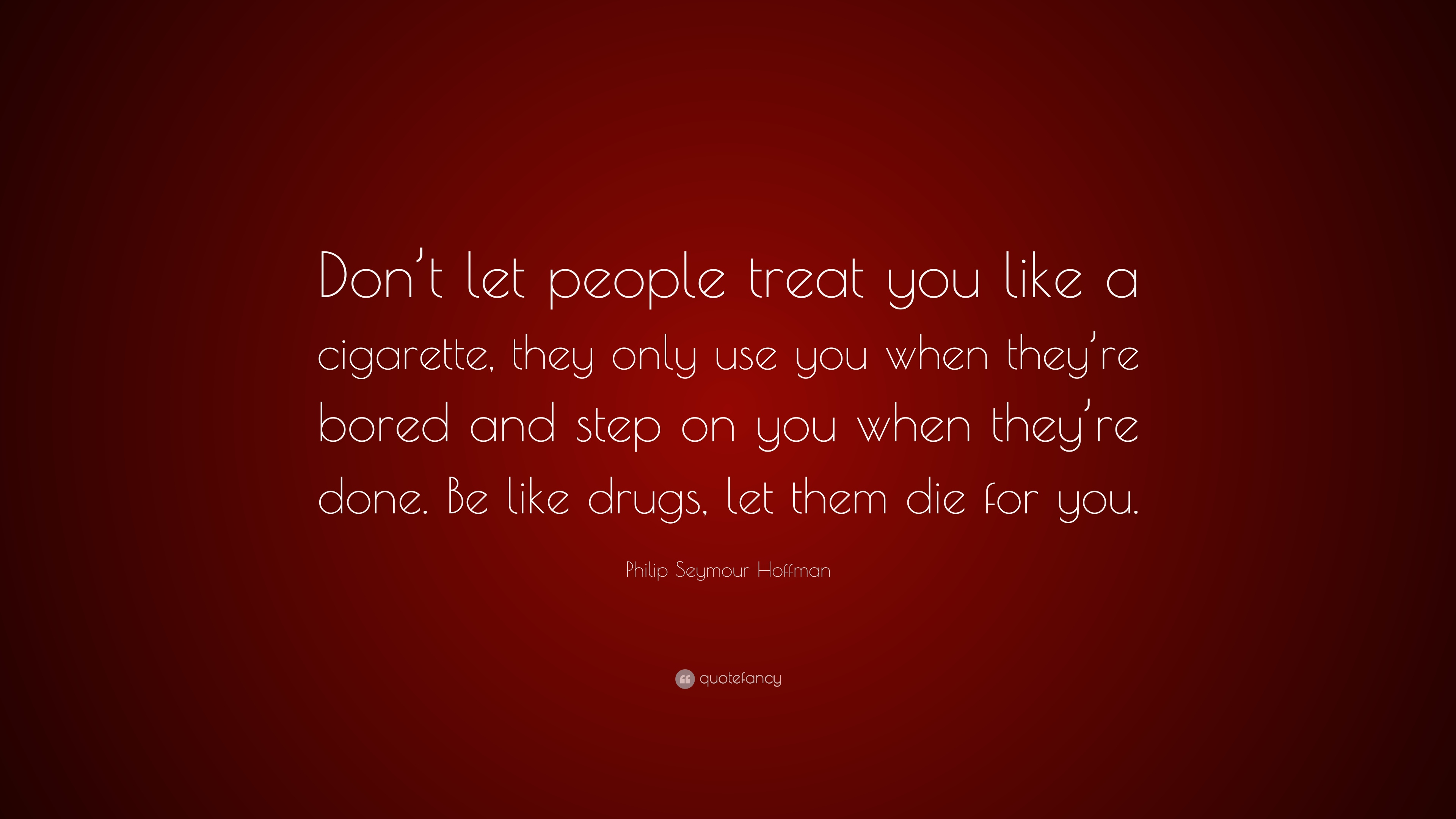 Philip Seymour Hoffman Quote Dont Let People Treat You Like A
