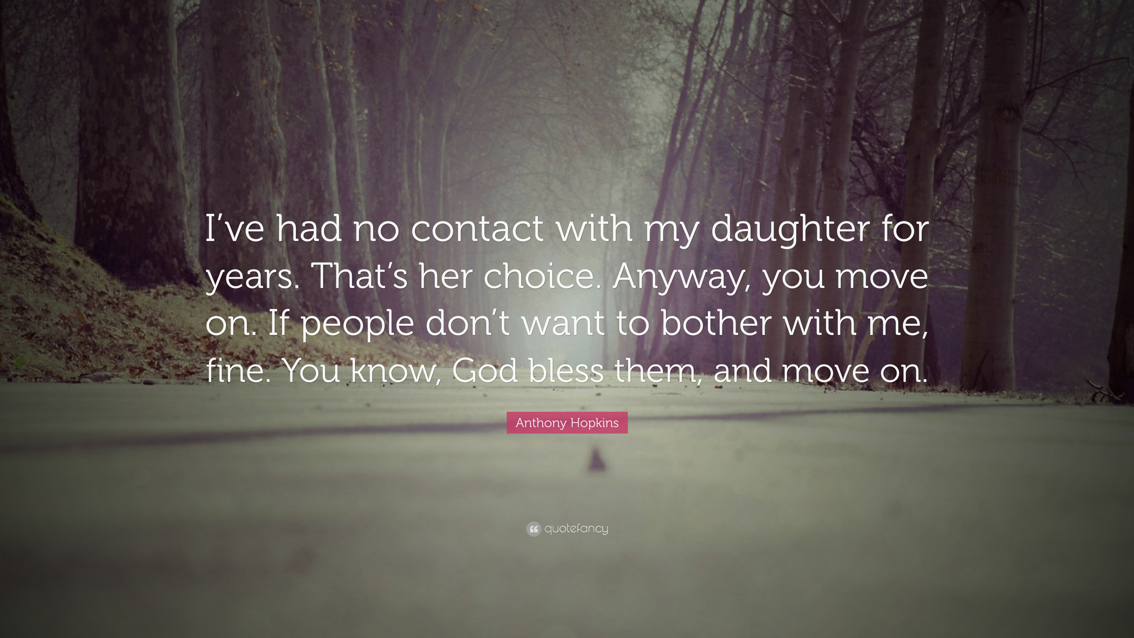 Anthony Hopkins Quote Ive Had No Contact With My Daughter For