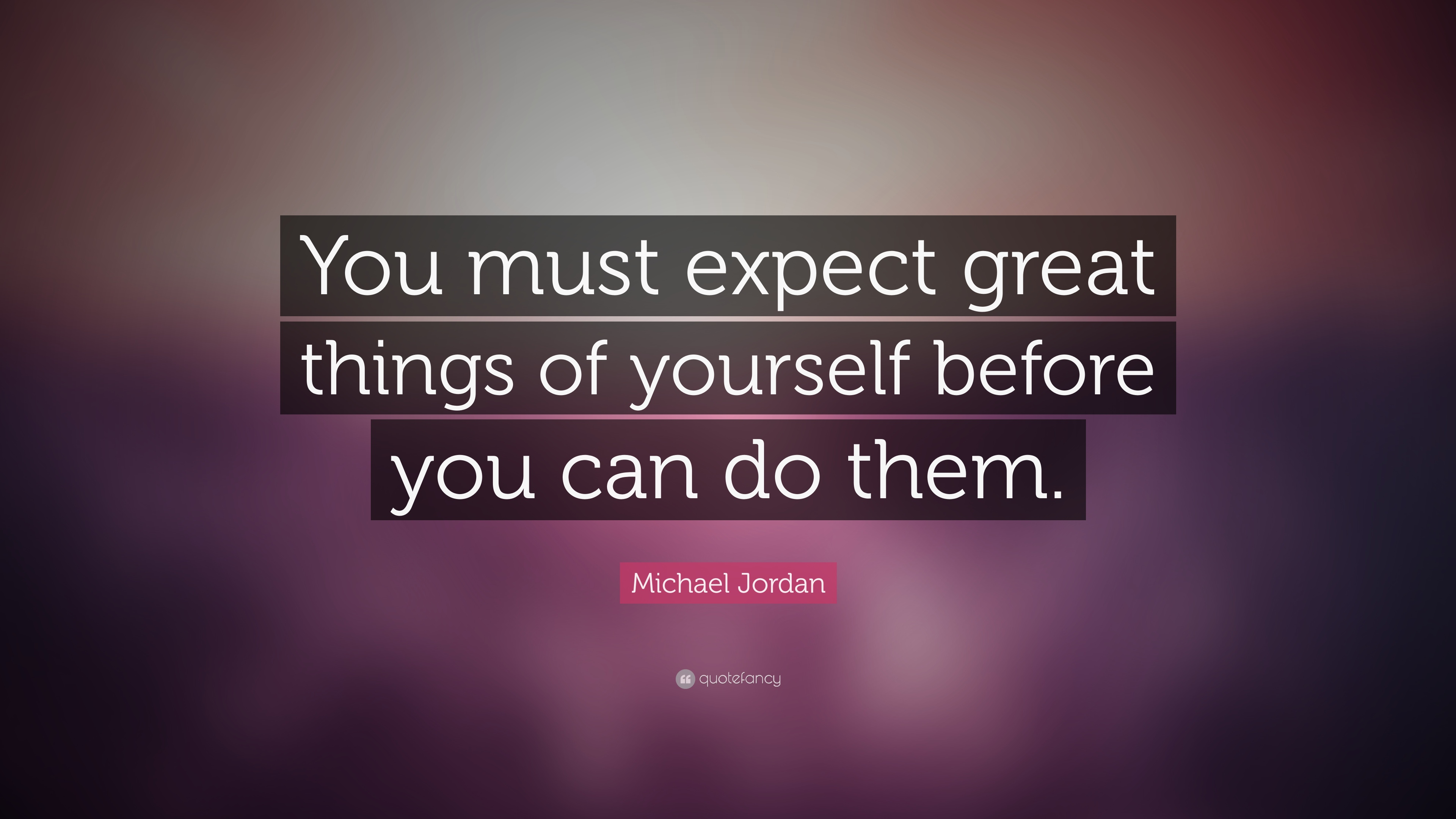 "Quotes By Michael Jordan Michael Jordan Quote ""You Must Expect Great Things Of Yourself"