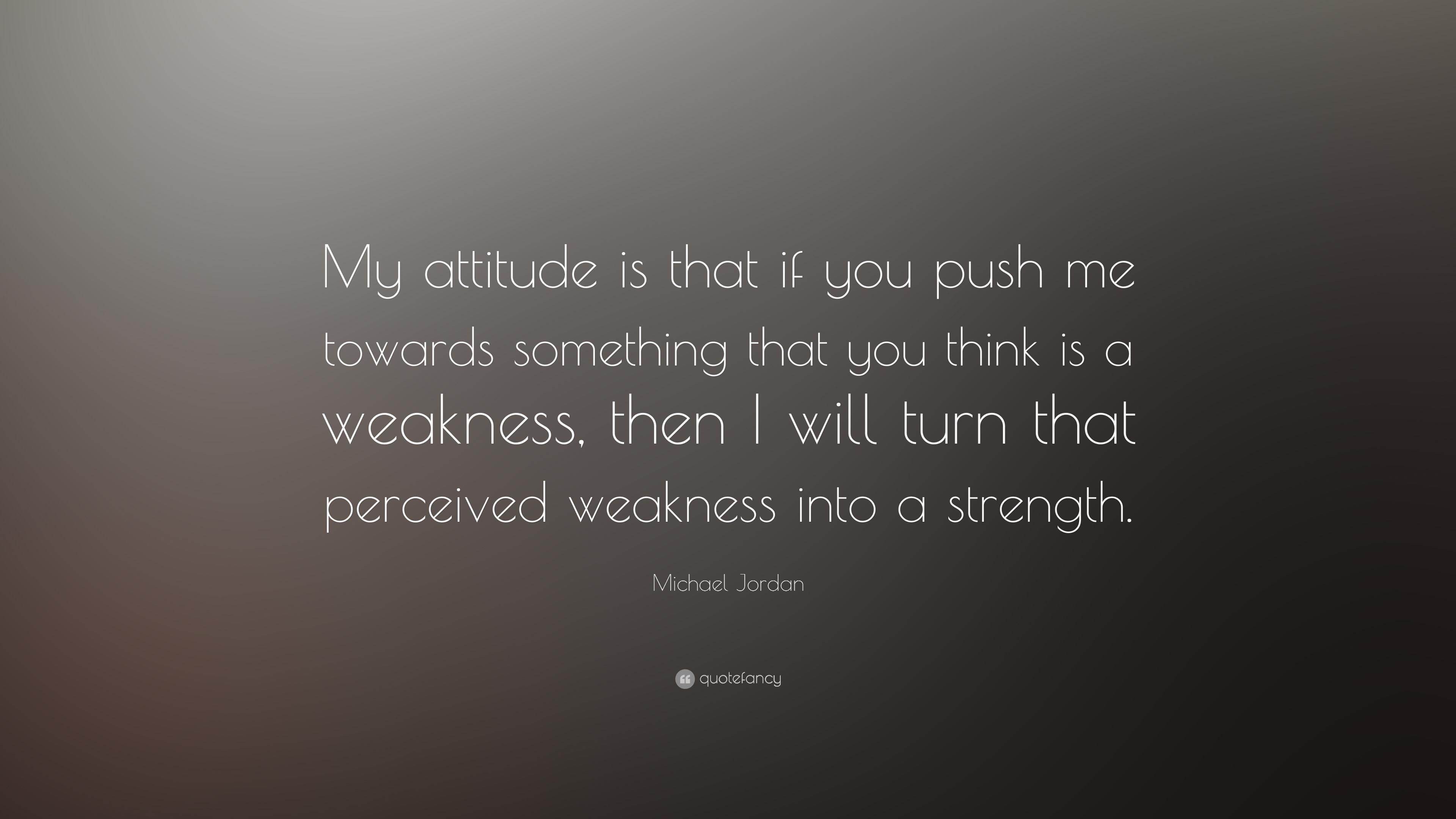 michael quote my attitude is that if you push me towards michael quote my attitude is that if you push me towards something that