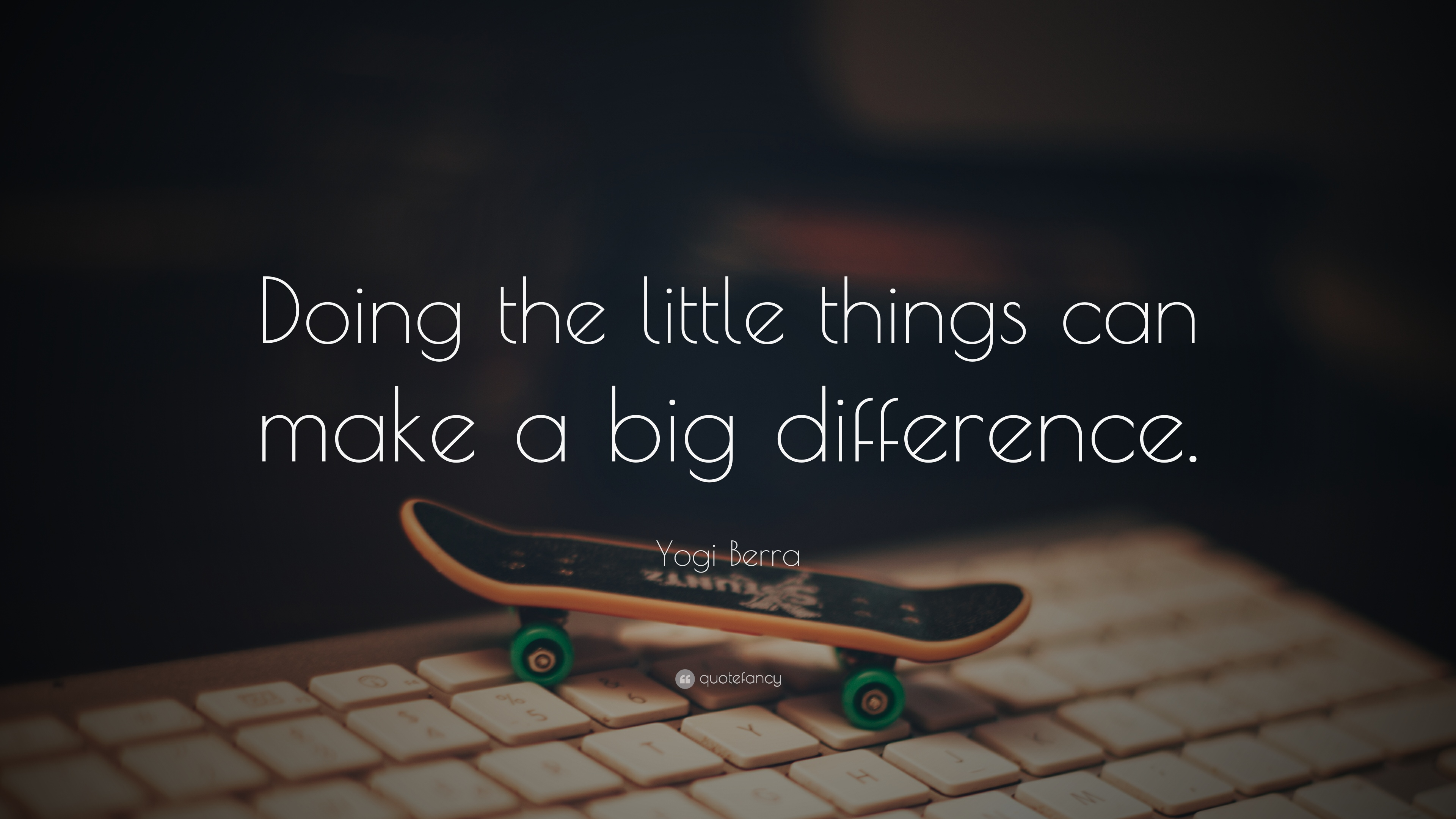 """Yogi Berra Quote: """"Doing The Little Things Can Make A Big"""