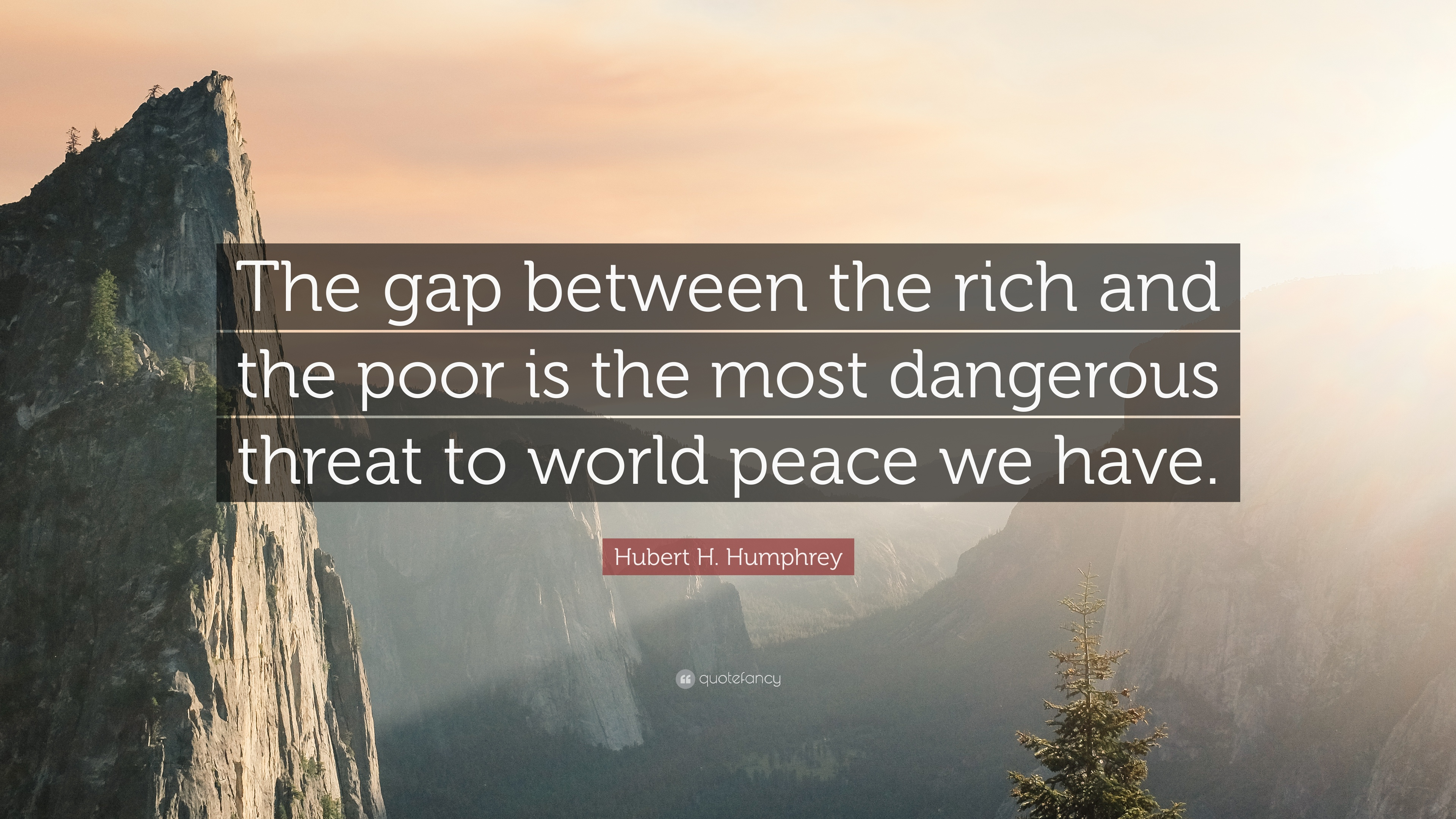 """Hubert H. Humphrey Quote: """"The Gap Between The Rich And"""