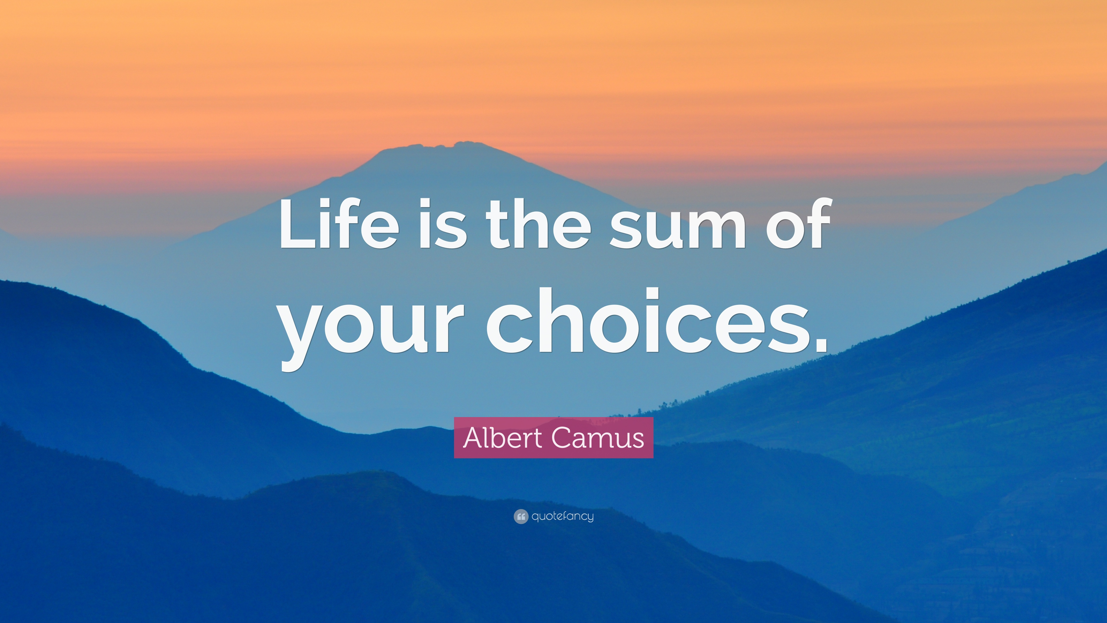 Albert Camus Quote Life Is The Sum Of Your Choices 12