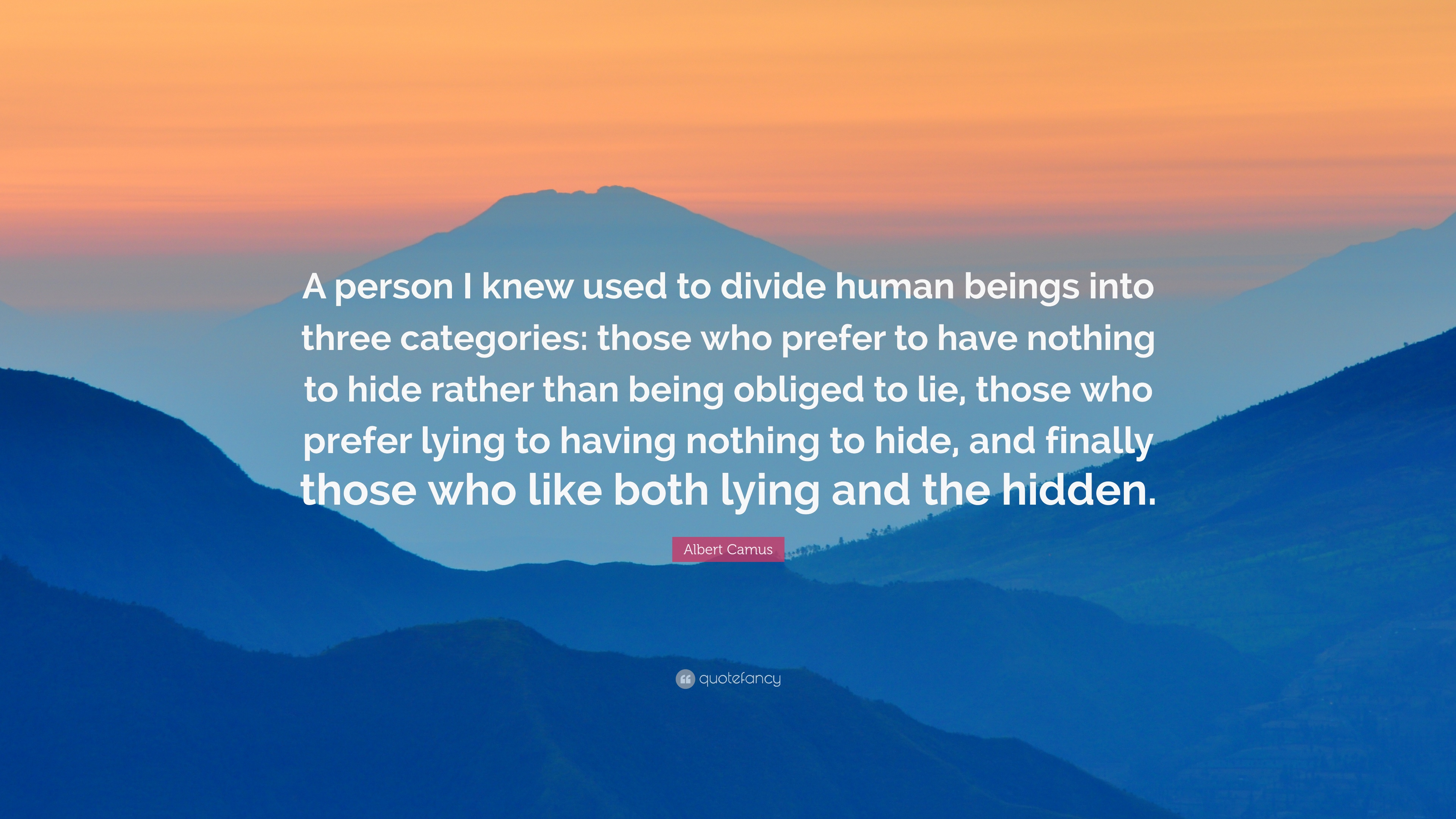 """Nothing To Hide Quotes: Albert Camus Quote: """"A Person I Knew Used To Divide Human"""