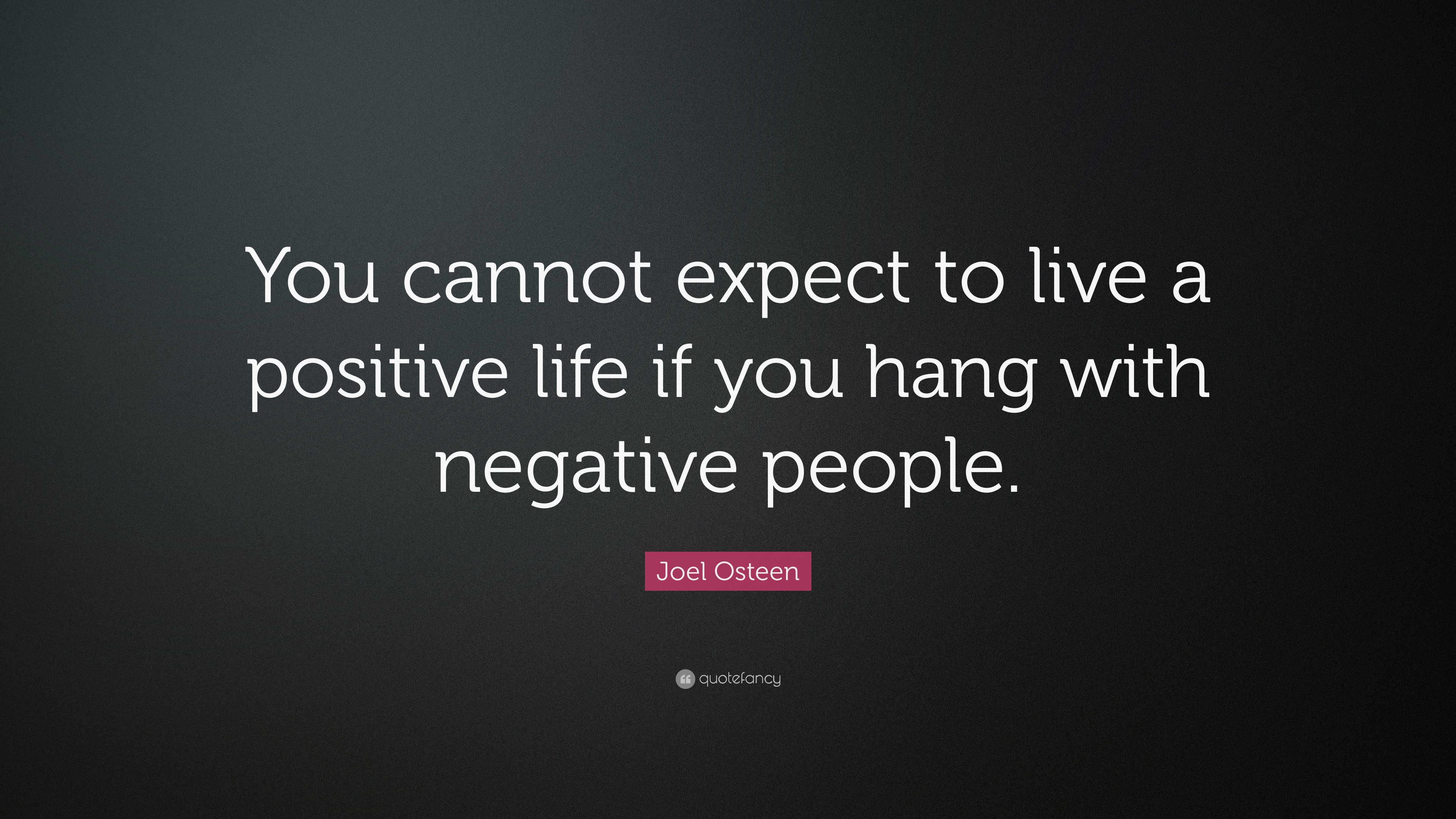 Exceptionnel Joel Osteen Quote: U201cYou Cannot Expect To Live A Positive Life If You Hang