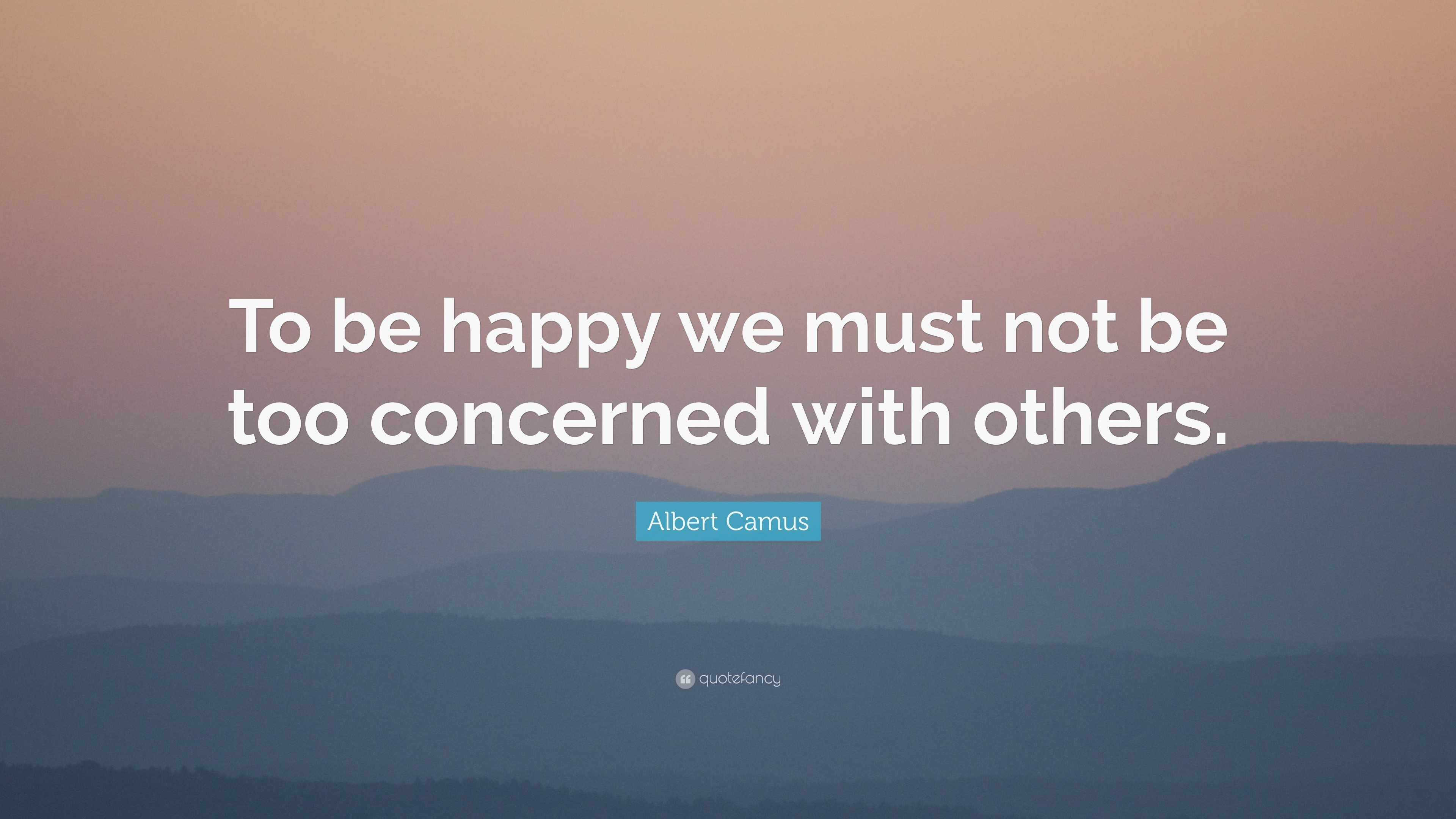 Being Happy Quotes: U201cTo Be Happy We Must Not Be Too Concerned With Others