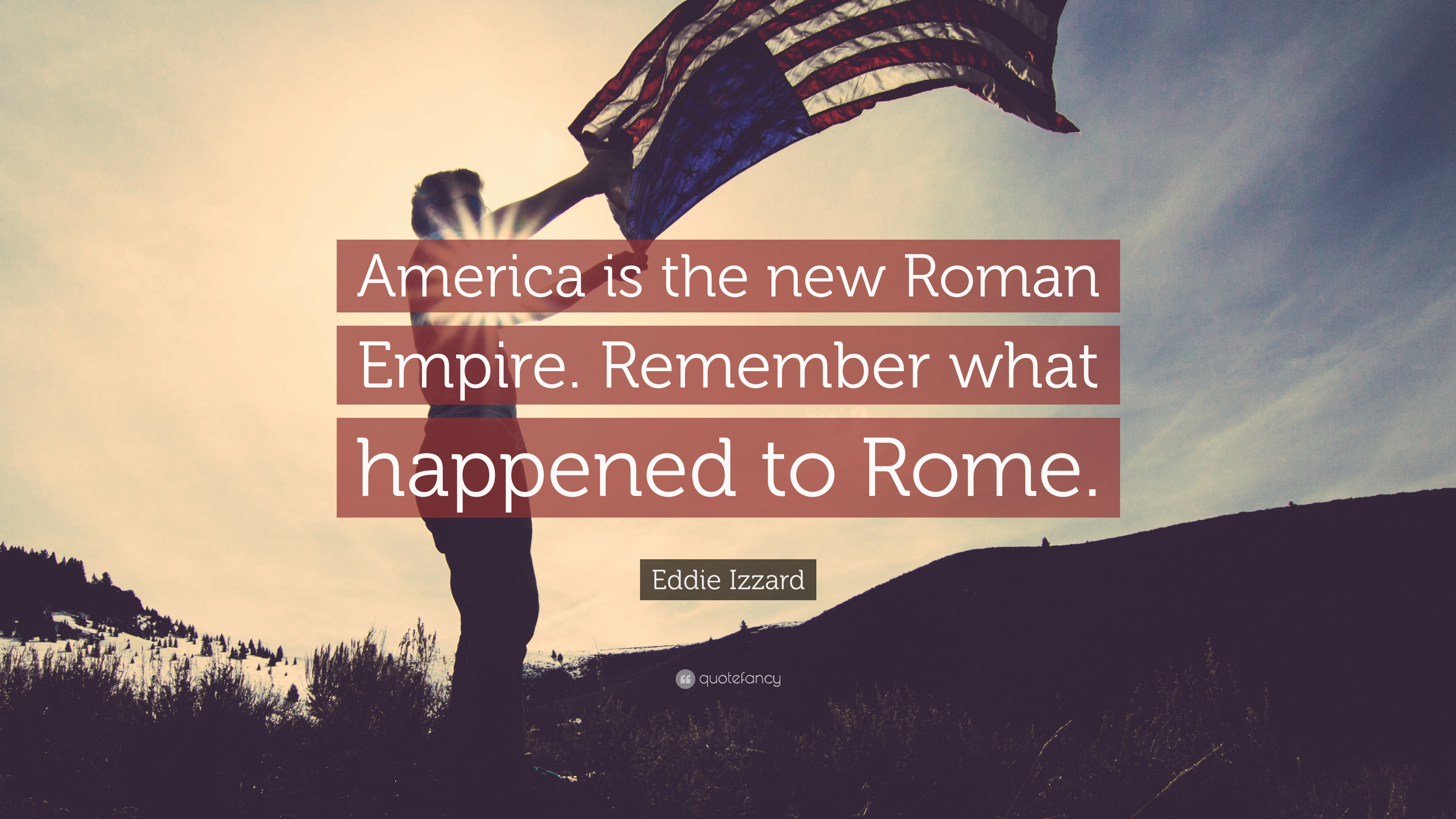 Eddie Izzard Quote America Is The New Roman Empire Remember What