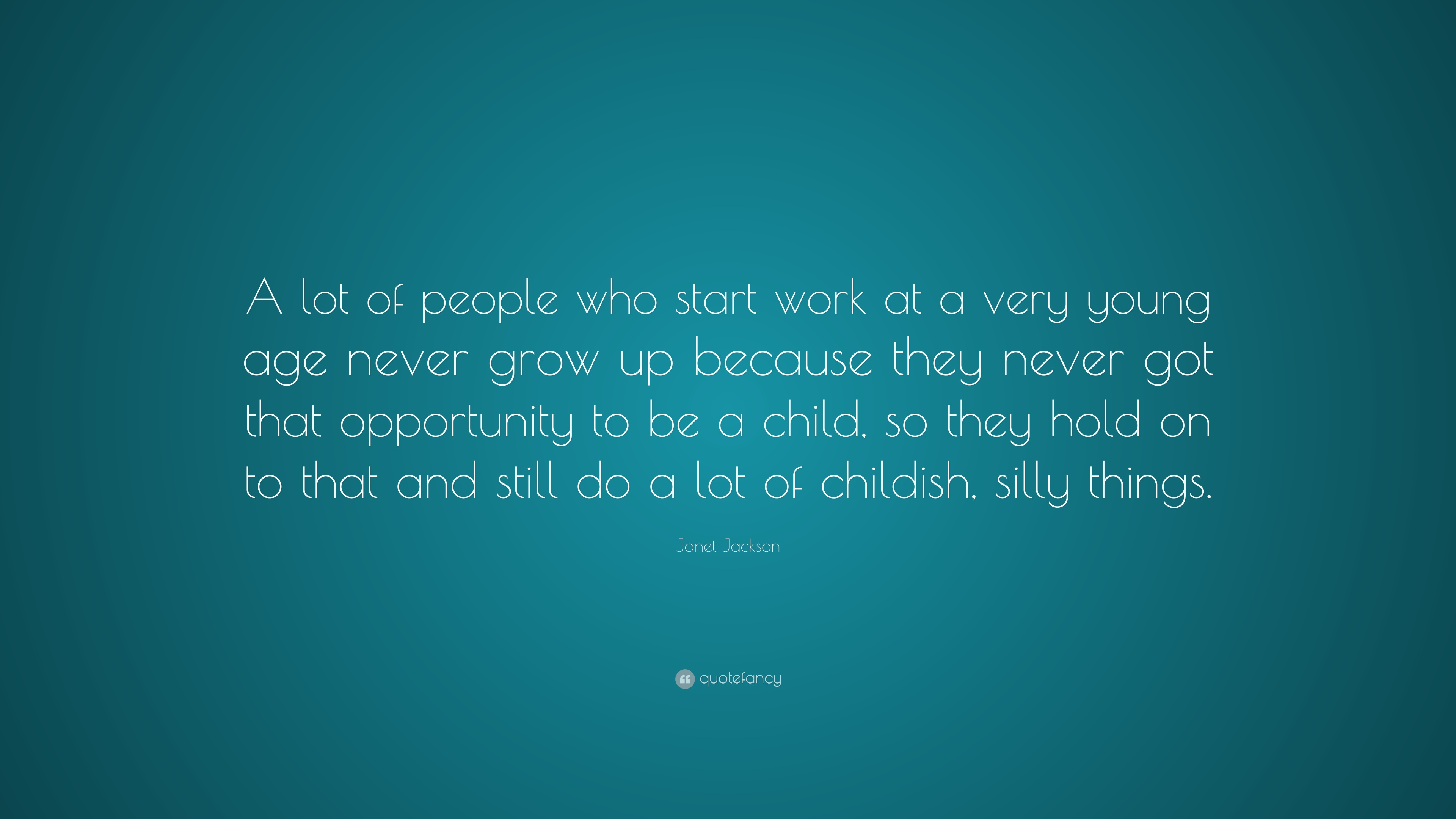 Janet Jackson Quote A Lot Of People Who Start Work At Very Young