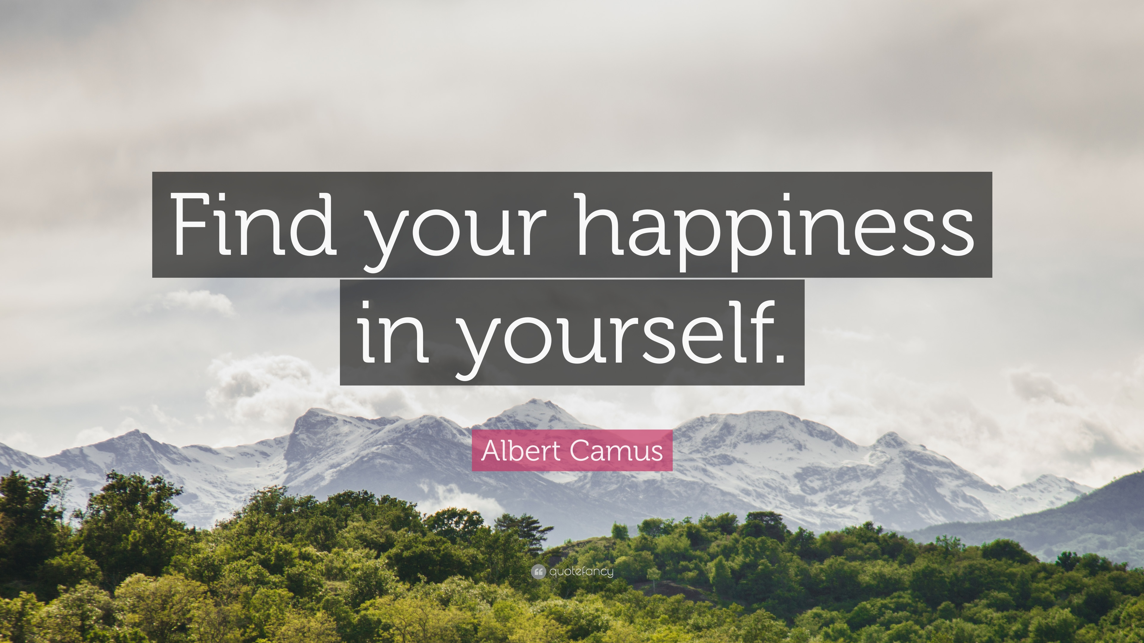 """Albert Camus Quote: """"Find your happiness in yourself."""" (12 ..."""