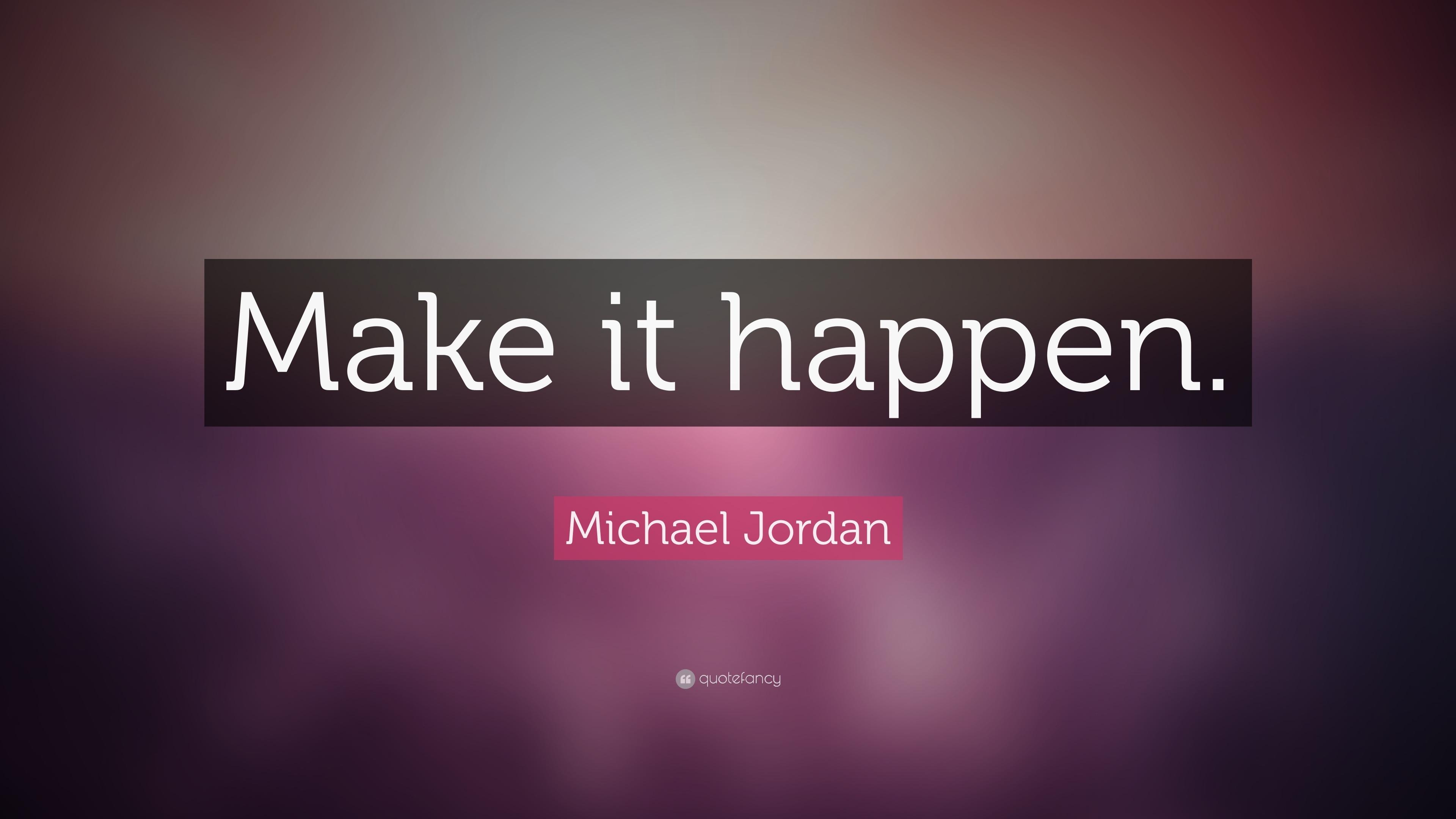 """Make It Happen >> Michael Jordan Quote: """"Make it happen."""" (31 wallpapers ..."""