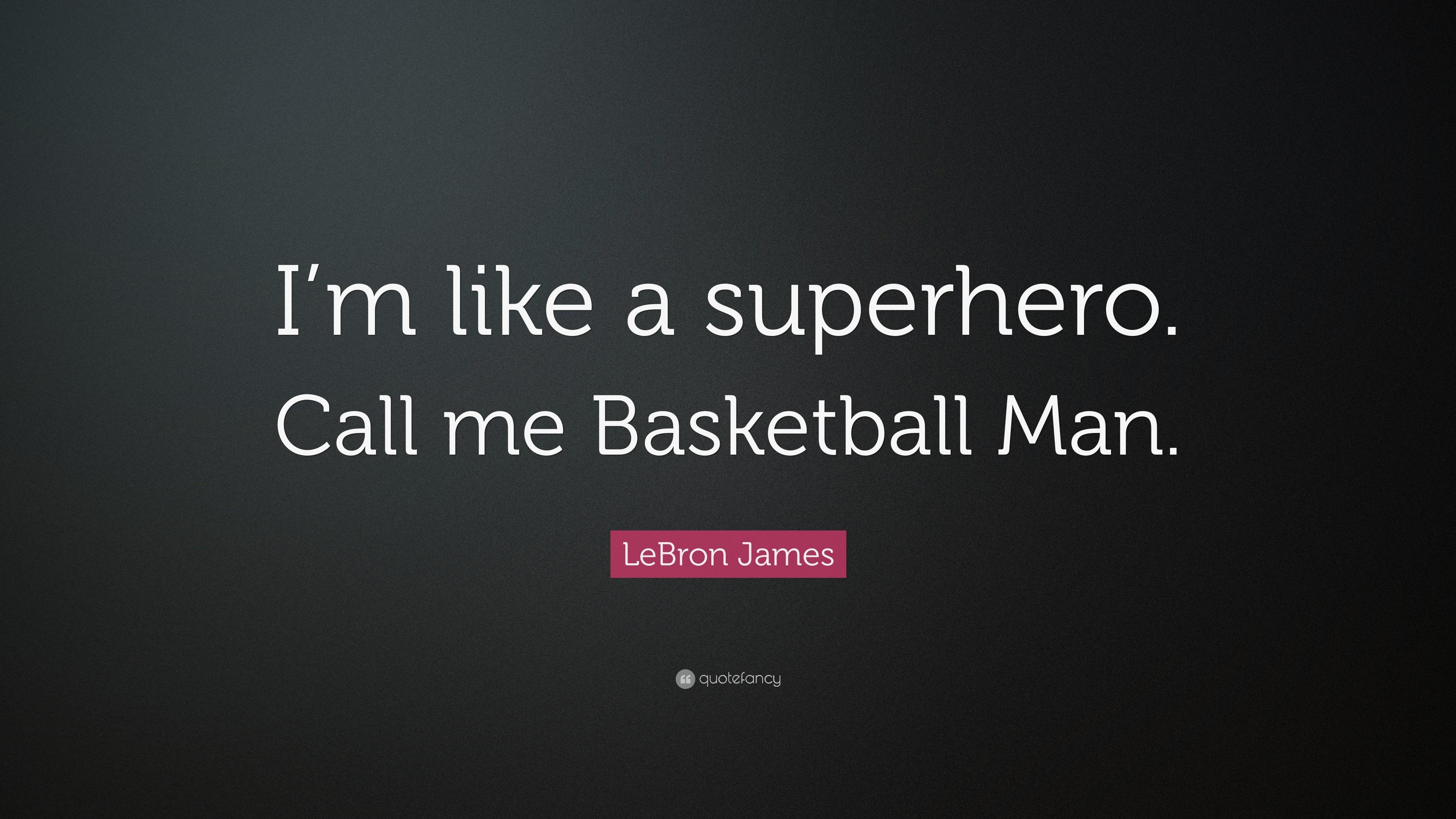 LeBron James Quote Im Like A Superhero Call Me Basketball Man