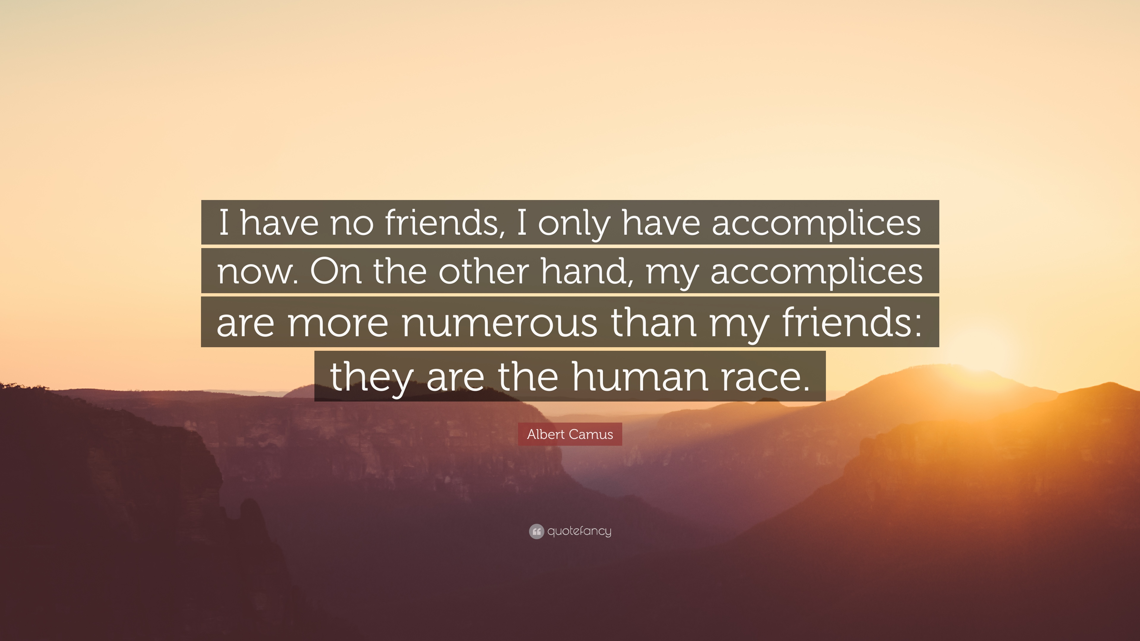 "Albert Camus Quote: ""I have no friends, I only have accomplices ..."