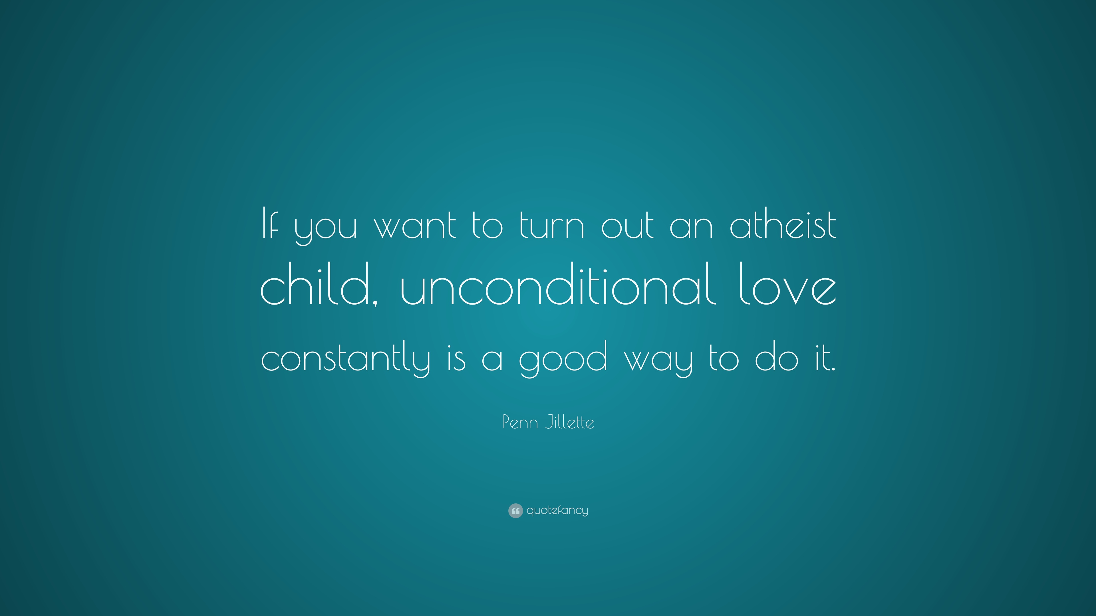 Penn Jillette Quote If You Want To Turn Out An Atheist Child
