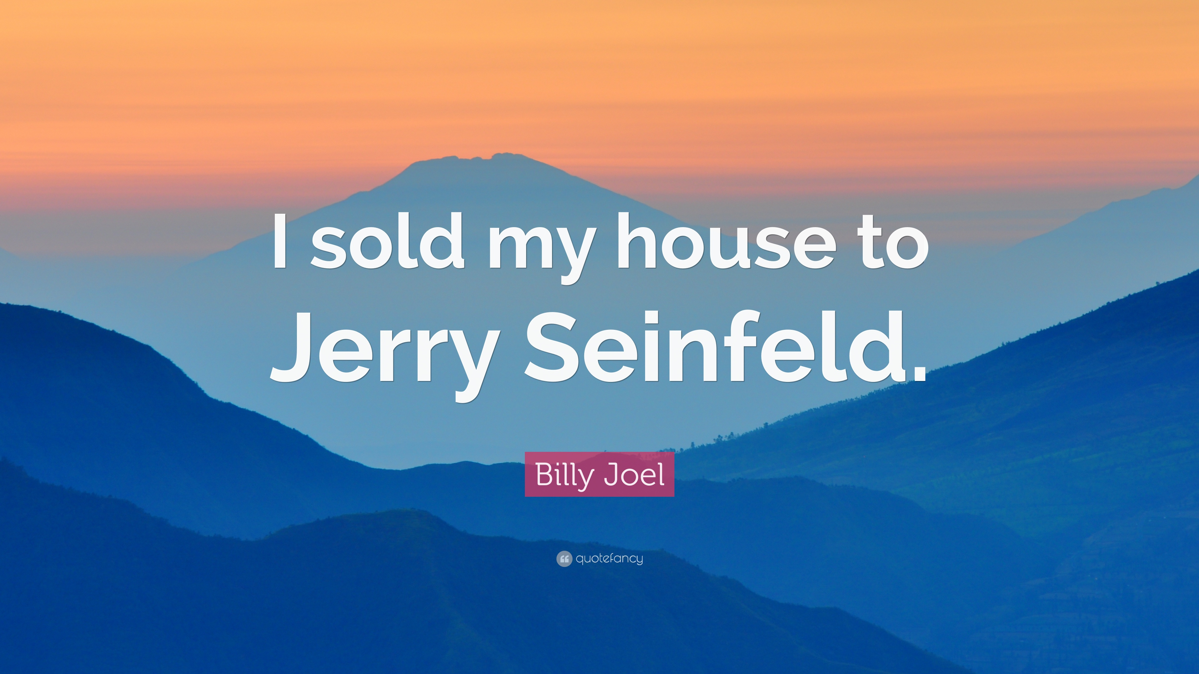 Billy Joel Quote I Sold My House To Jerry Seinfeld