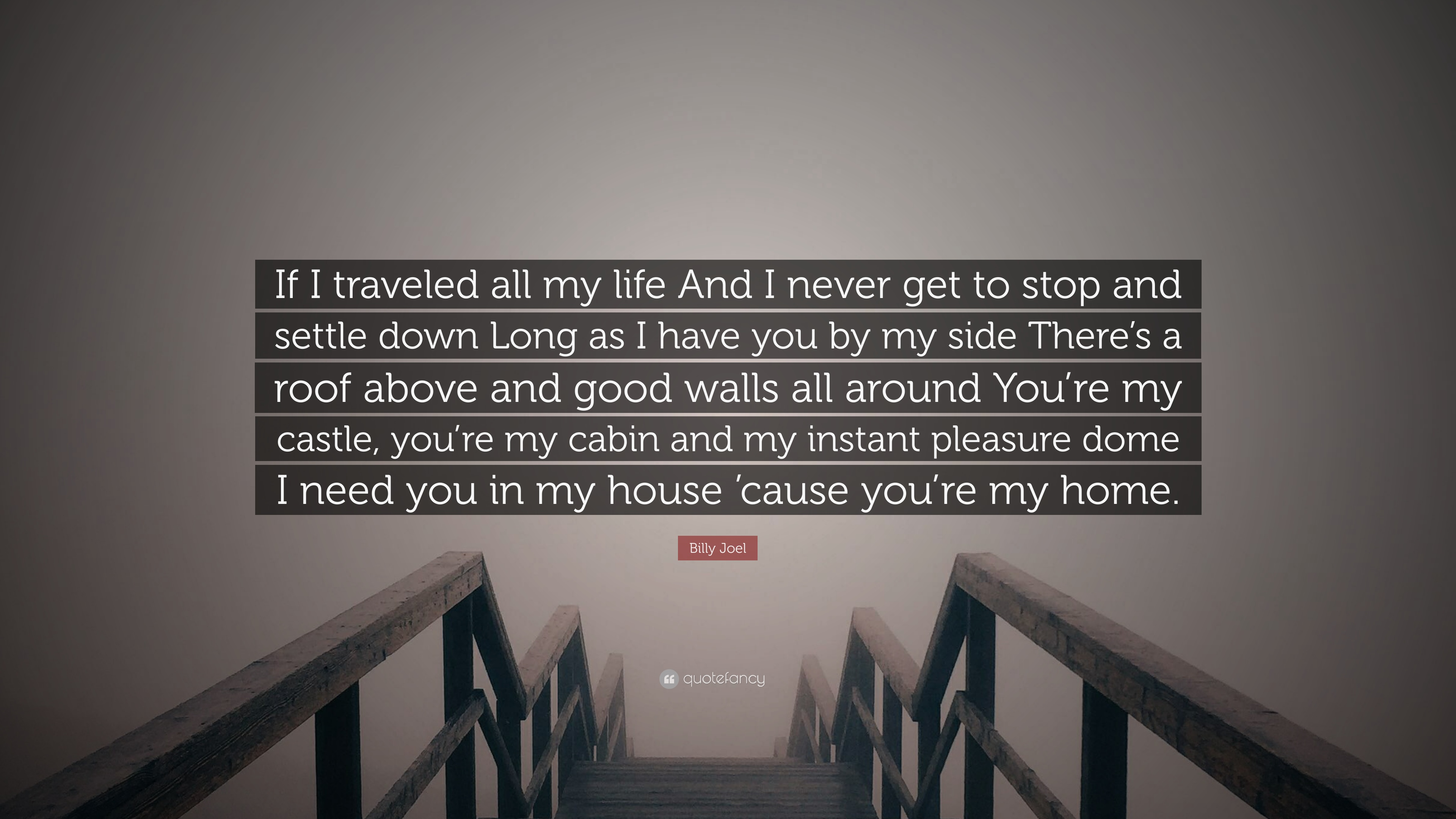 "I Need You In My Life Quotes Billy Joel Quote ""If I Traveled All My Life And I Never Get To"