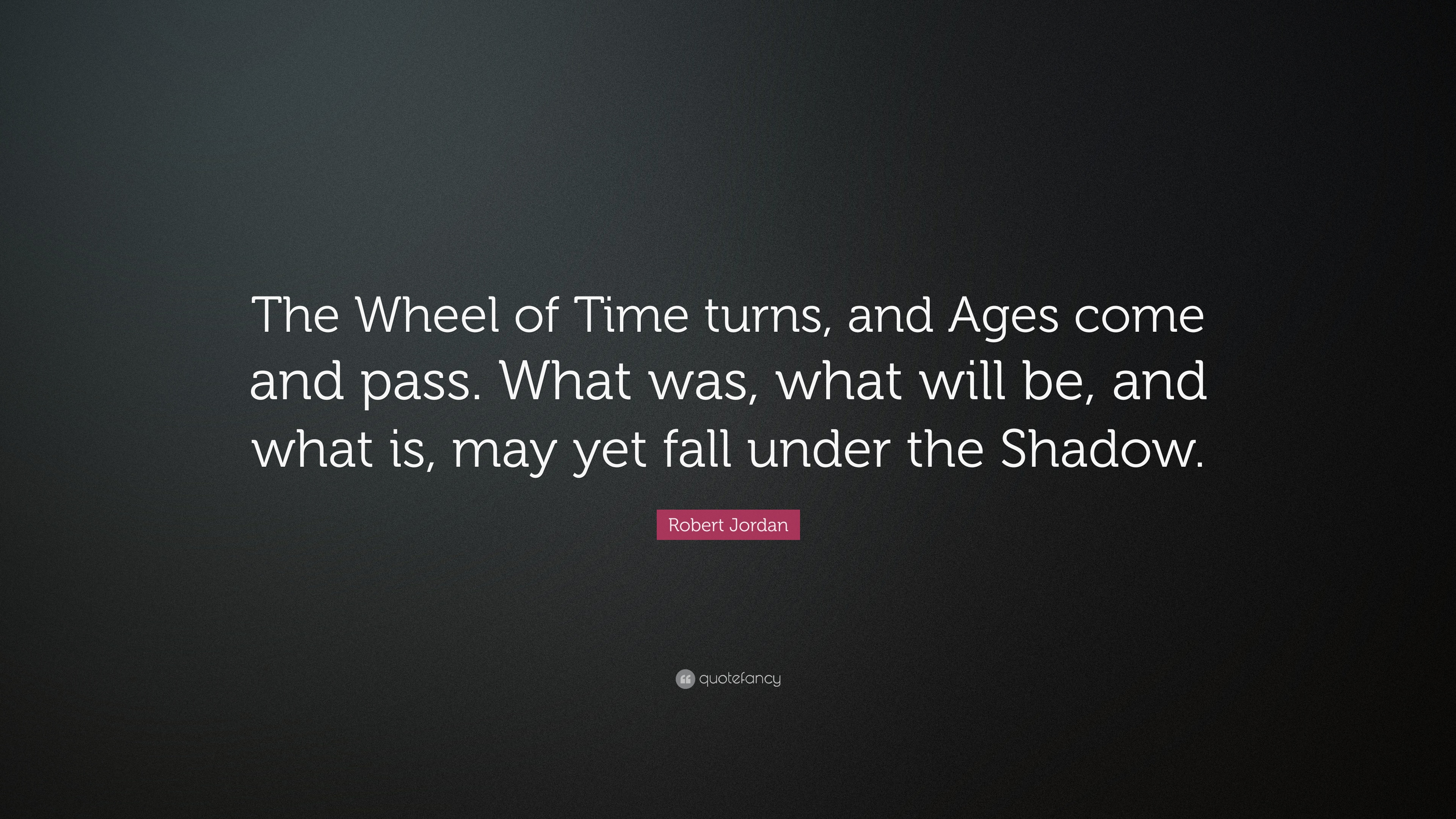 Robert Jordan Quote The Wheel Of Time Turns And Ages Come And