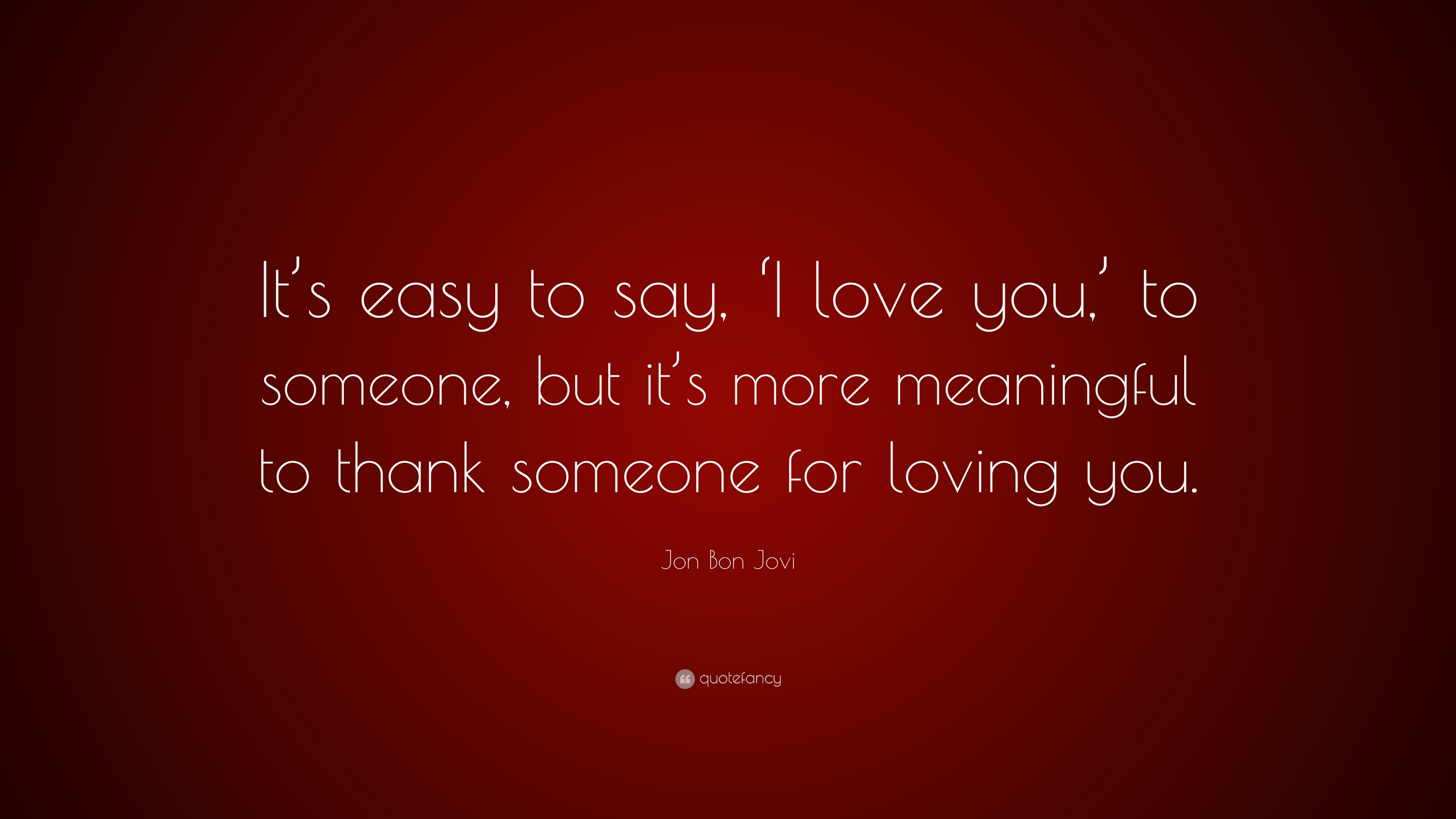 "Loving You Quotes Jon Bon Jovi Quote ""It's Easy To Say 'i Love You' To Someone"