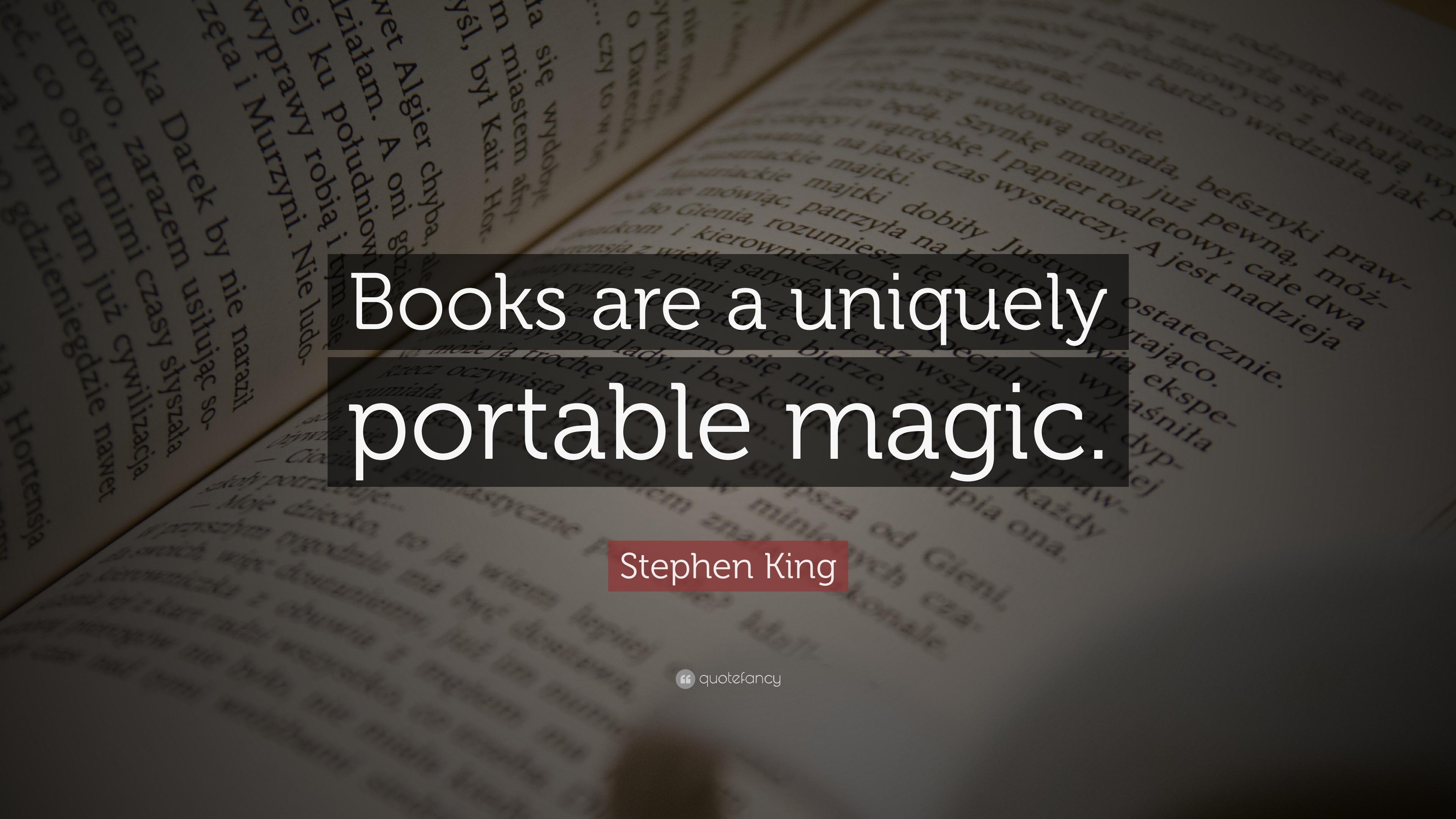 Stephen King Quote: U201cBooks Are A Uniquely Portable Magic.u201d