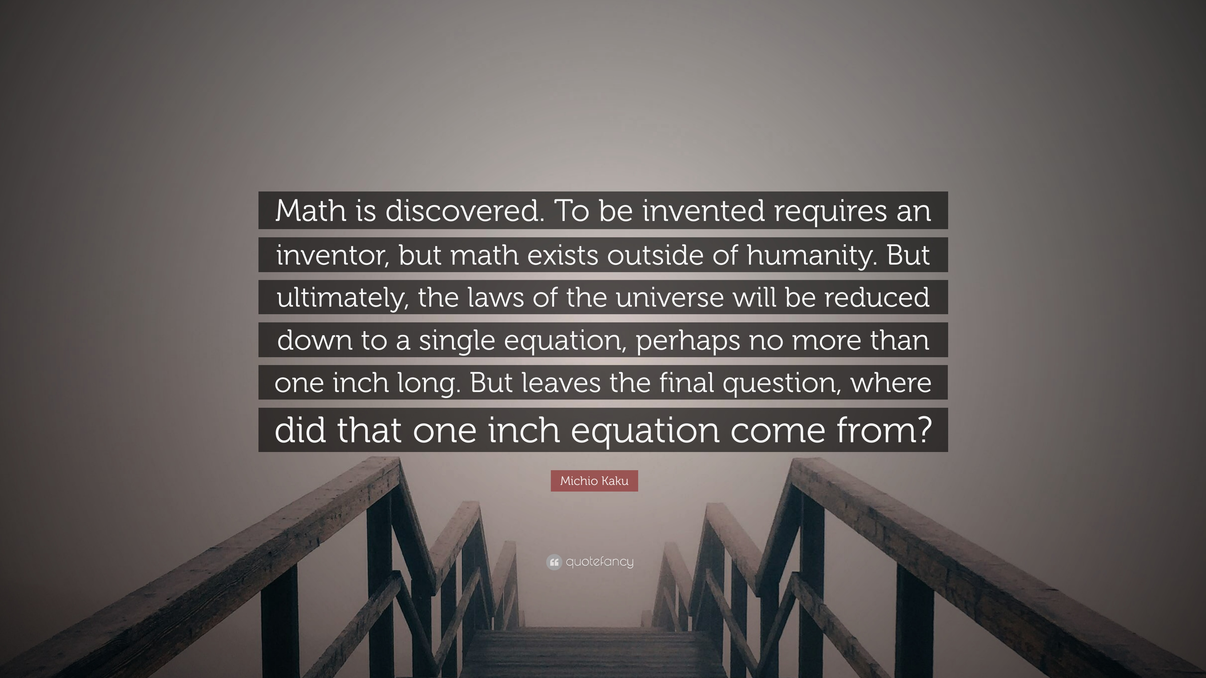 Michio Kaku Quote Math Is Discovered To Be Invented Requires An