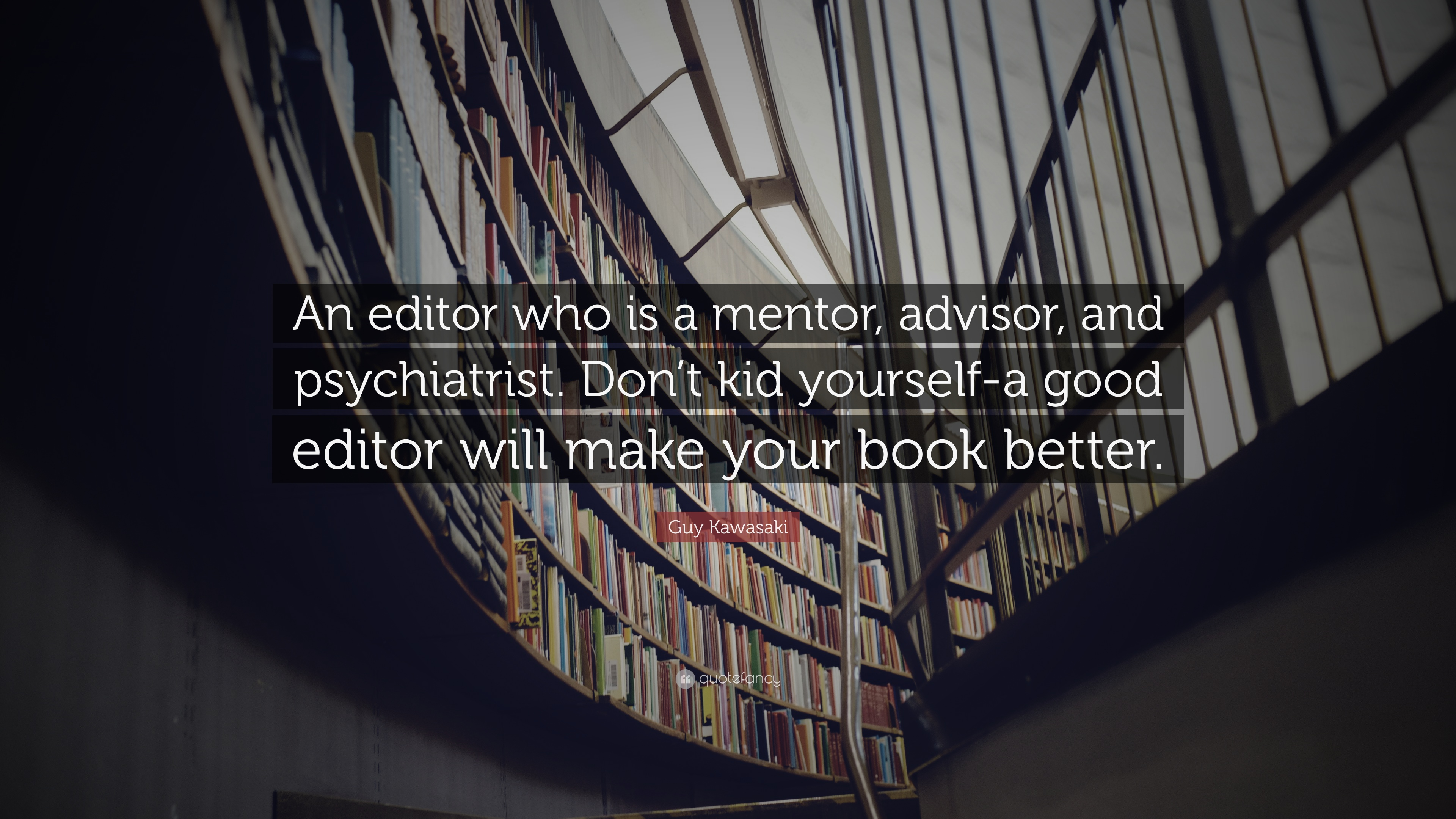 Guy kawasaki quote an editor who is a mentor advisor and psychiatrist