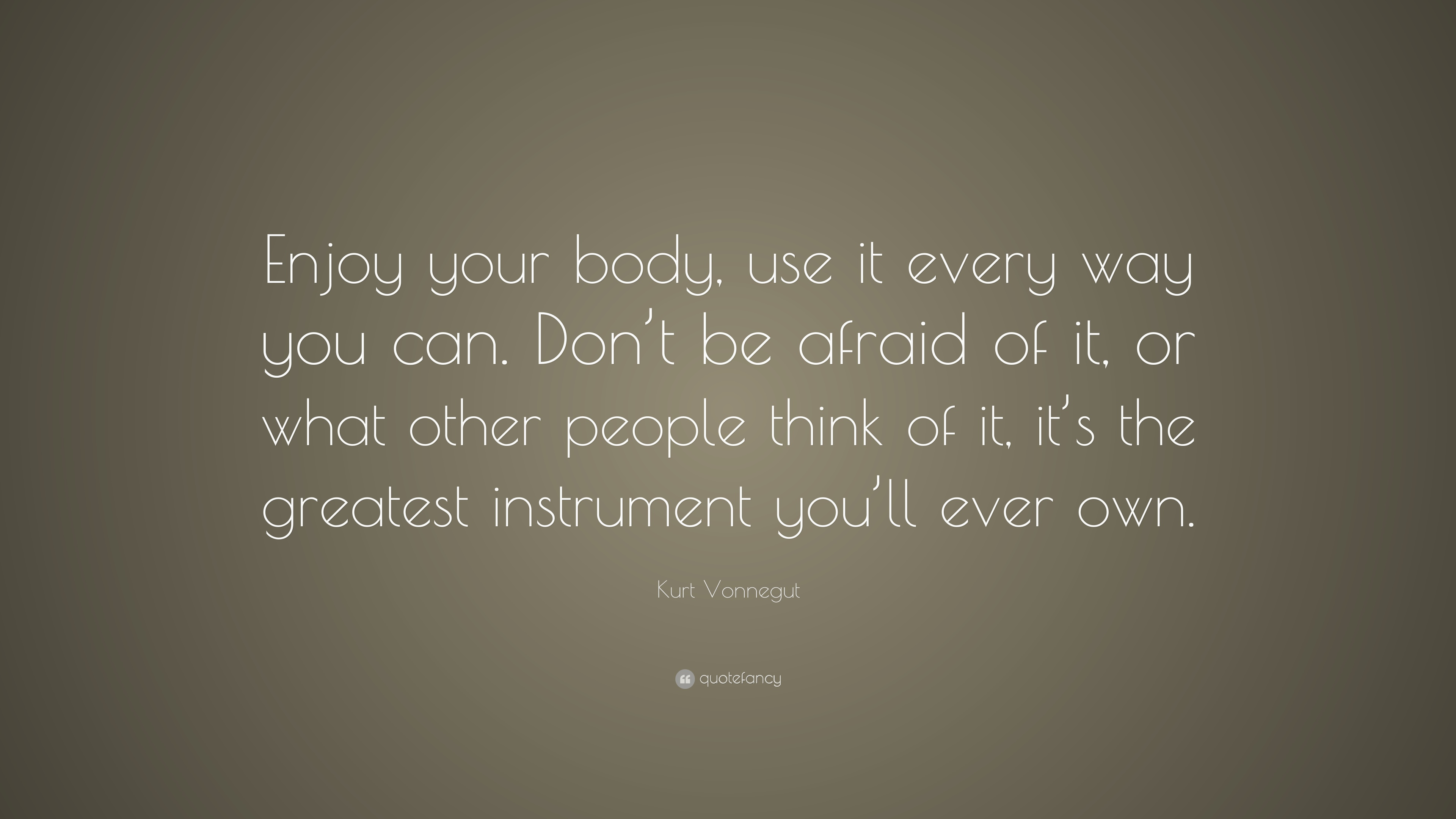 Image result for Love your body quote by Kurt Vonnegut