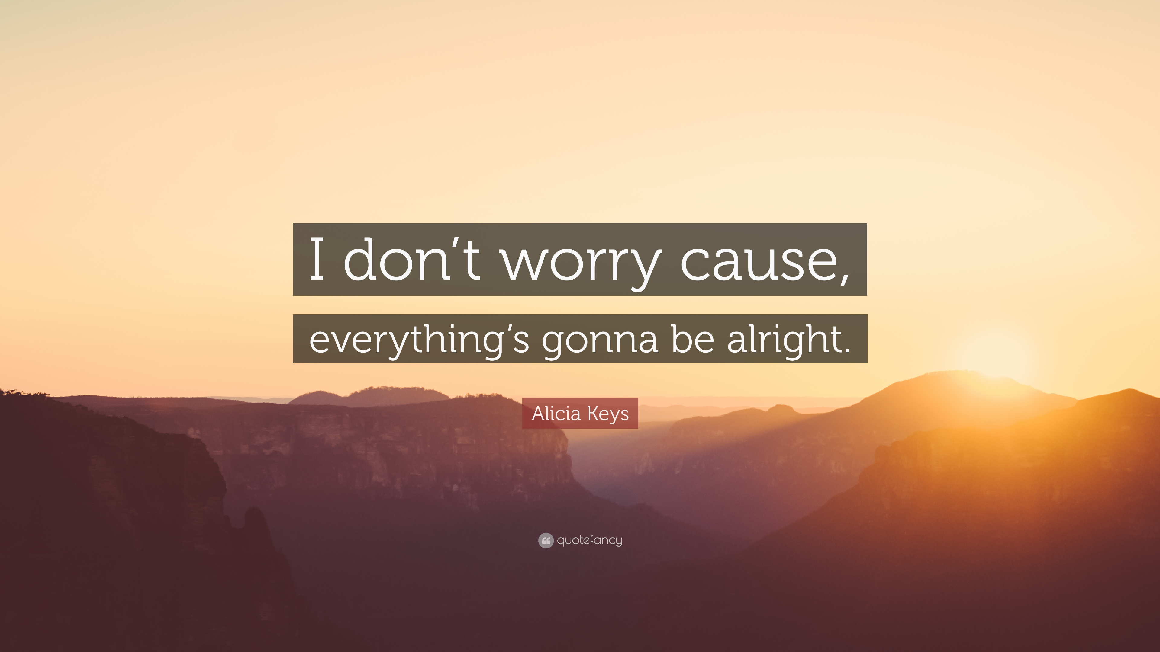 Alicia Keys Quote I Dont Worry Cause Everythings Gonna Be
