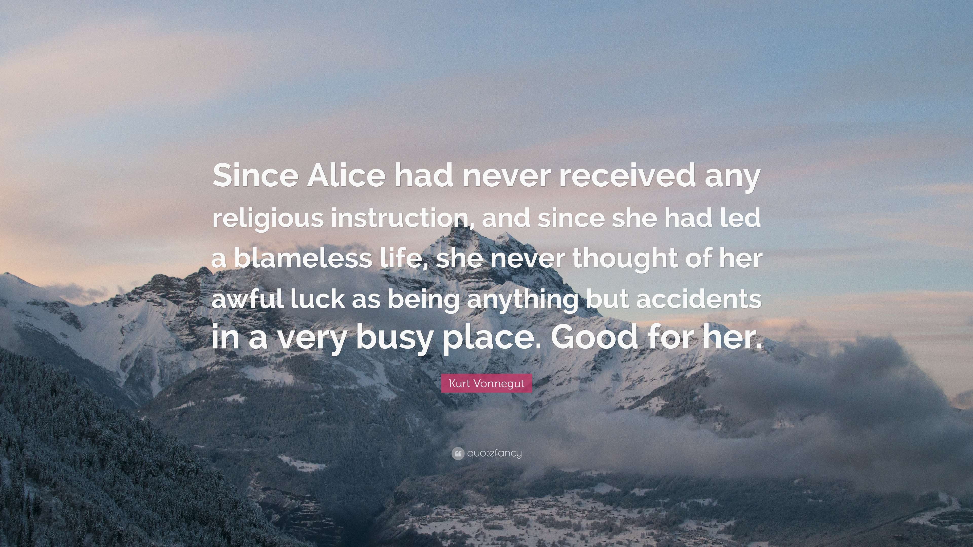 "Religious Quotes On Life Kurt Vonnegut Quote ""Since Alice Had Never Received Any Religious"