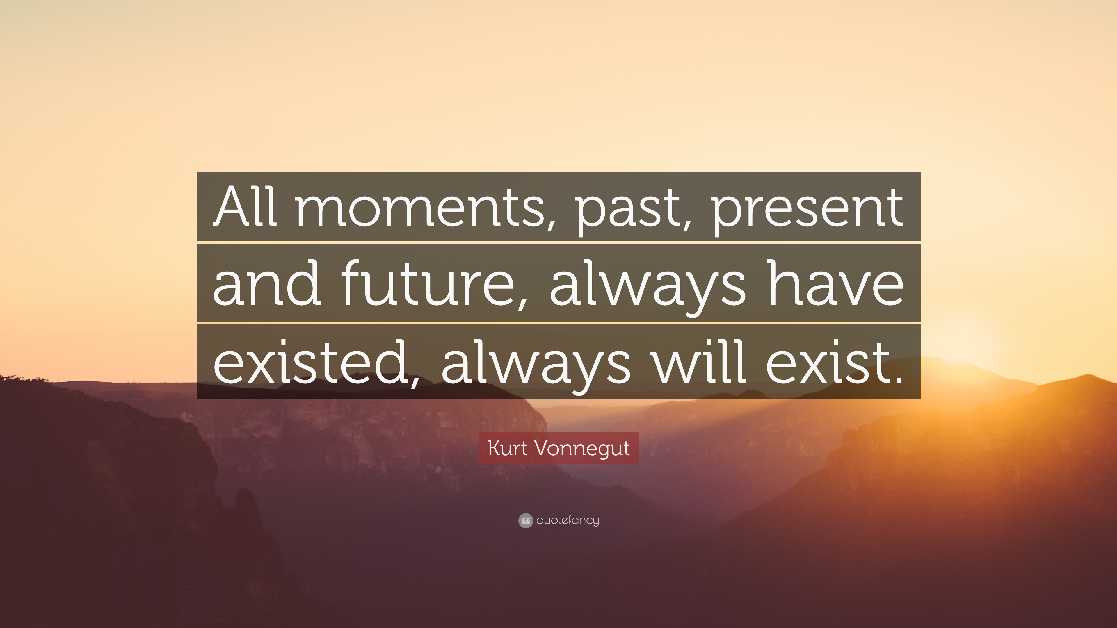 Kurt Vonnegut Quote All Moments Past Present And Future Always