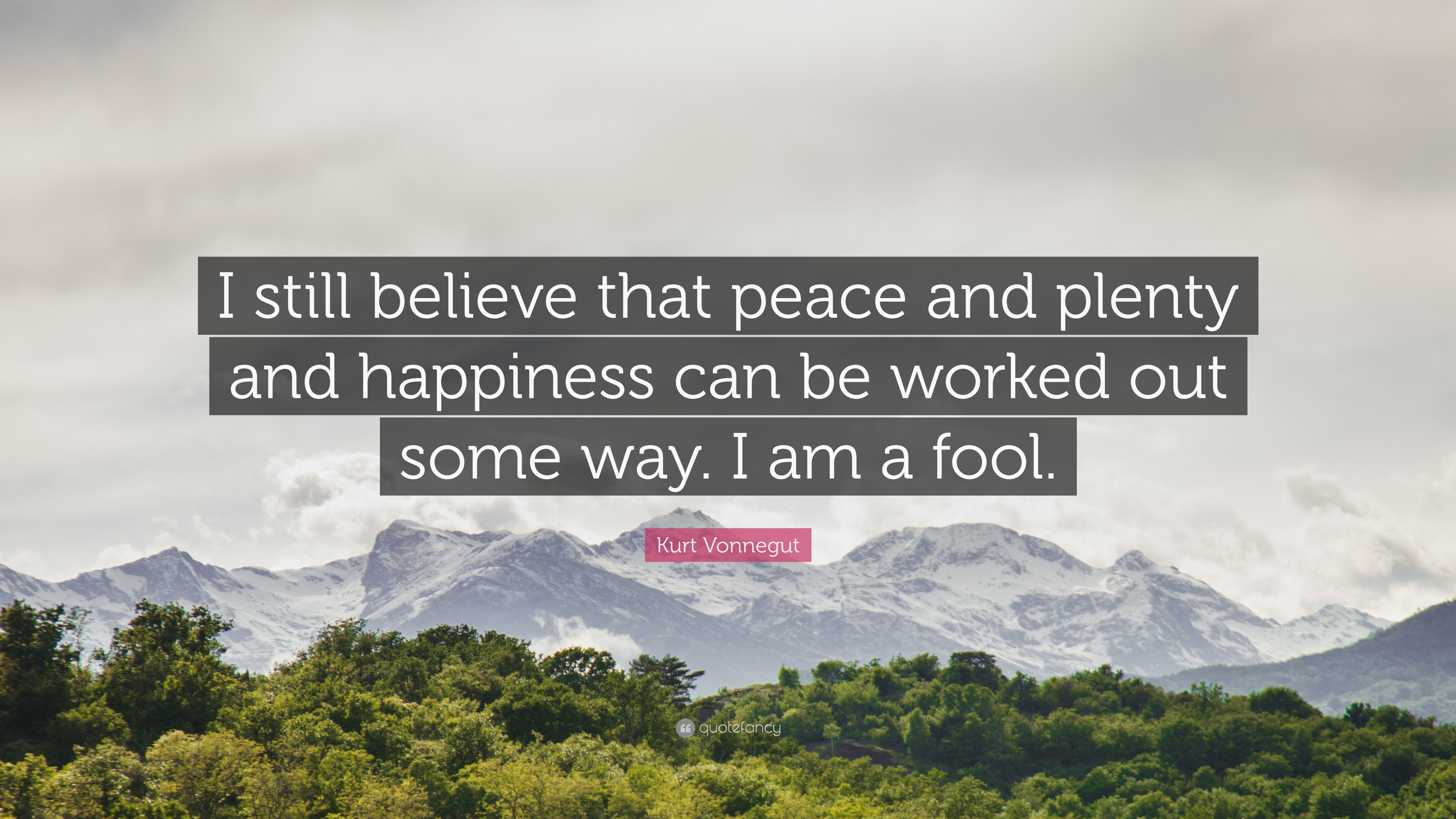 Kurt Vonnegut Quote I Still Believe That Peace And Plenty And