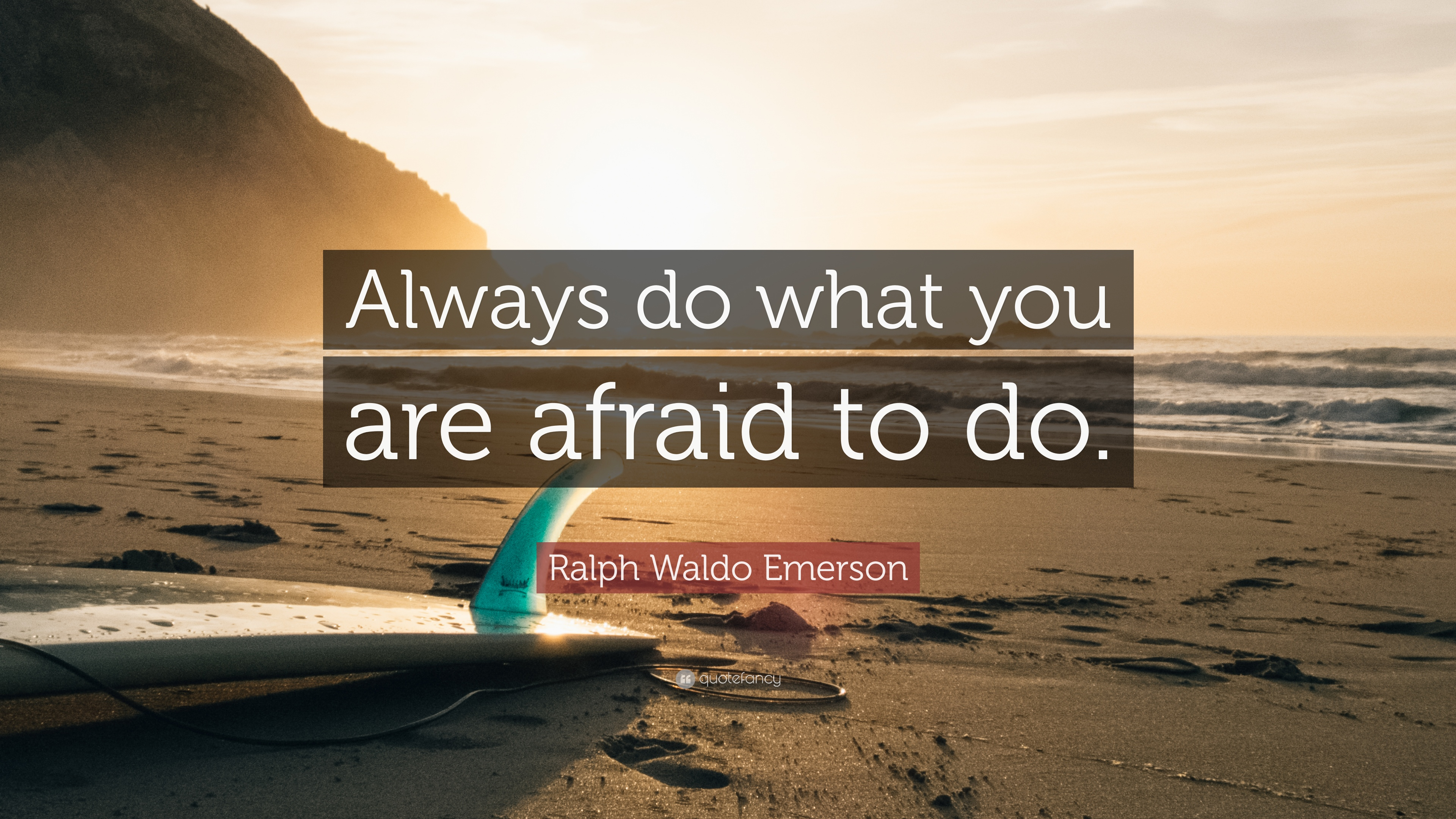 """Ralph Waldo Emerson Quote: """"Always Do What You Are Afraid"""