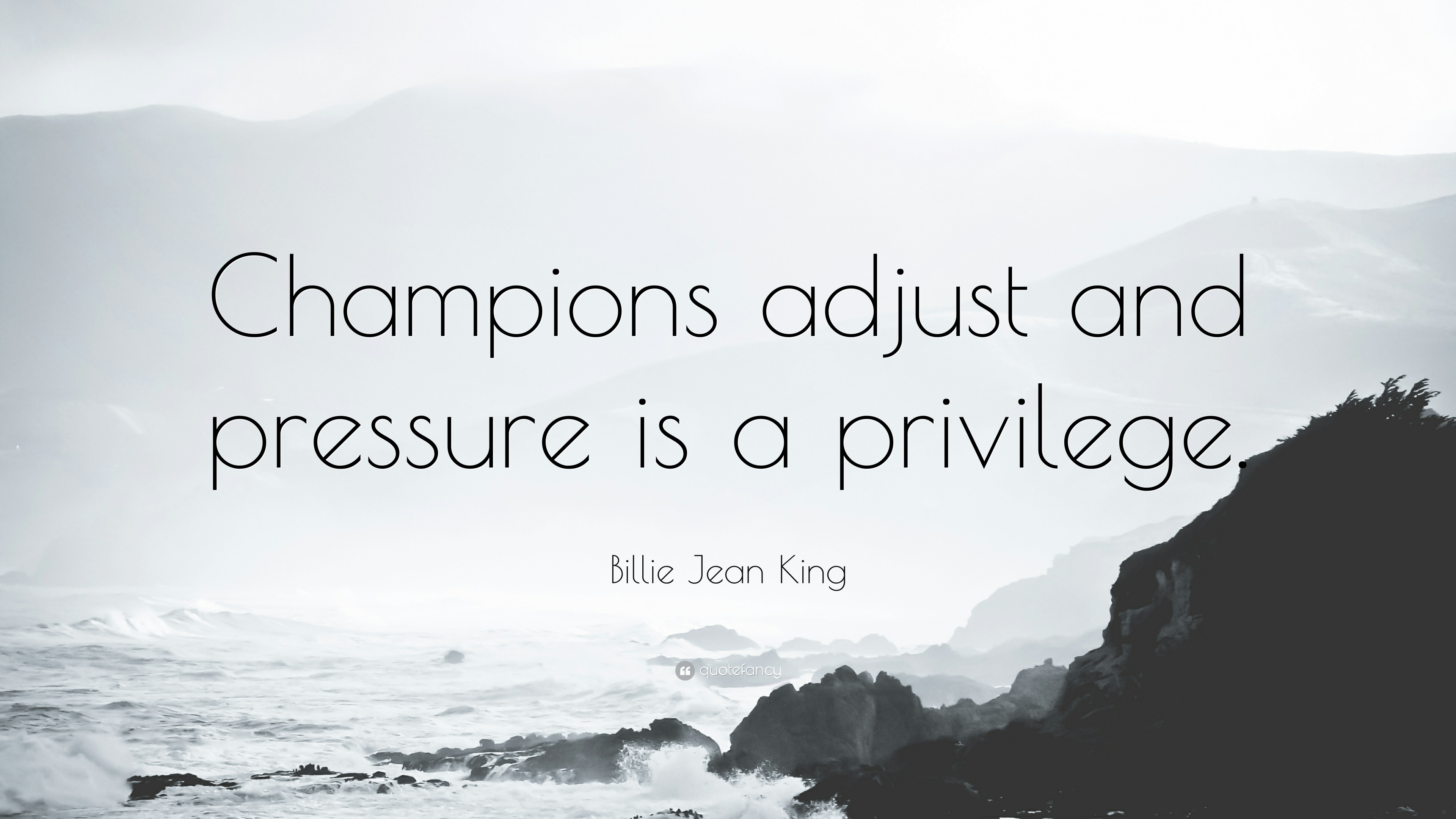 Billie Jean King Quote Champions Adjust And Pressure Is A