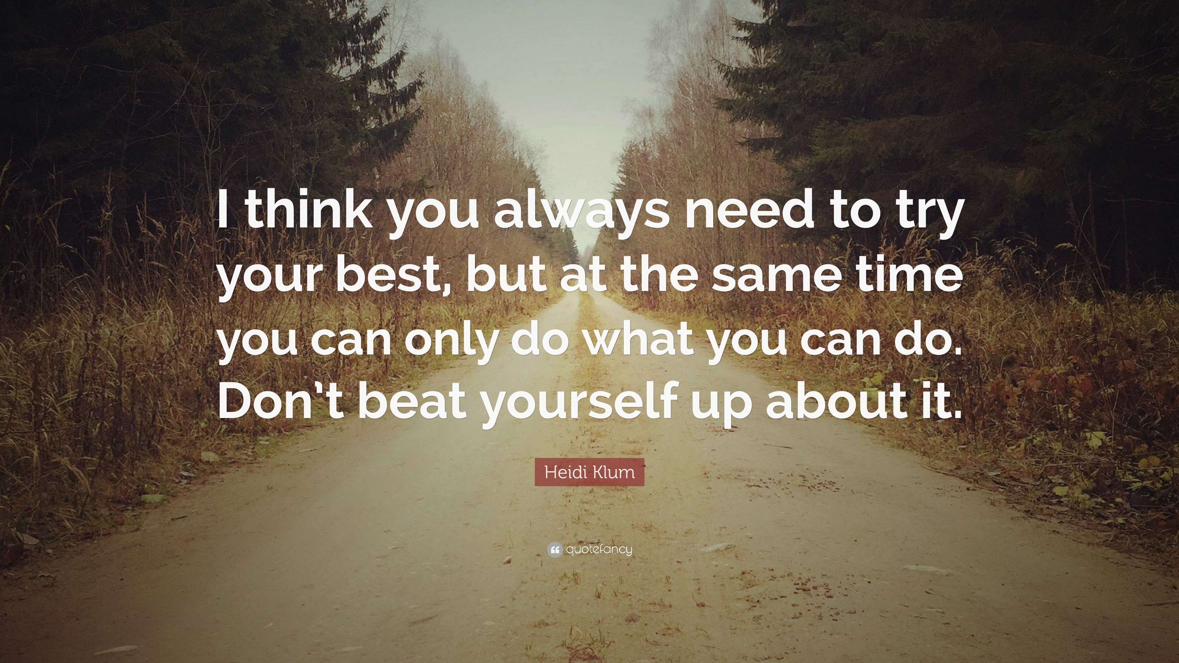 Heidi Klum Quote I Think You Always Need To Try Your Best But At