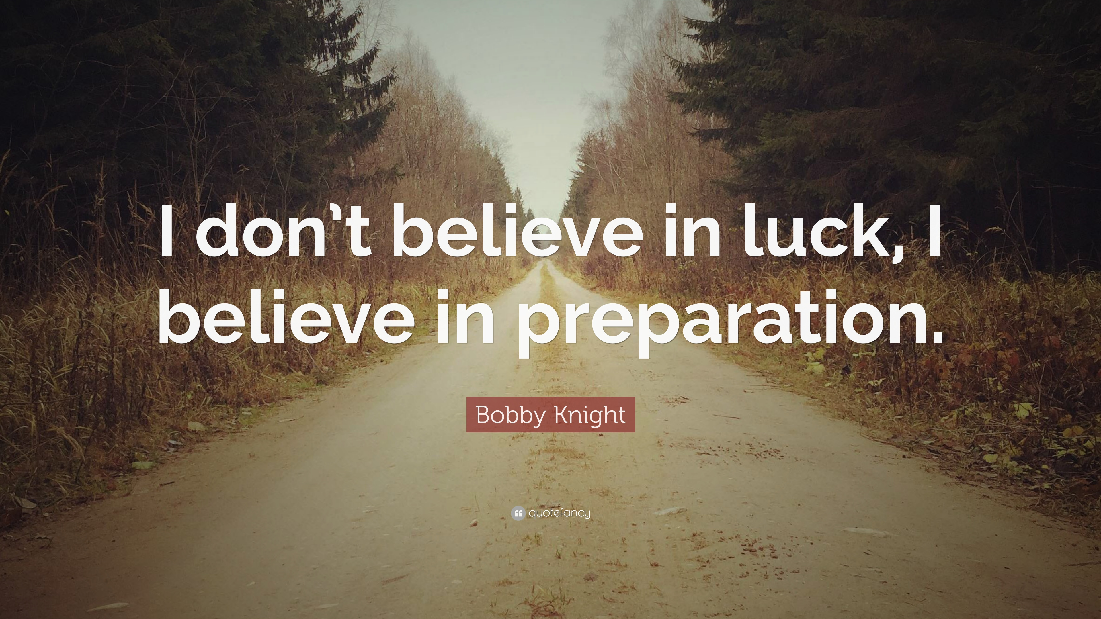 Bobby Knight Quote I Dont Believe In Luck I Believe In