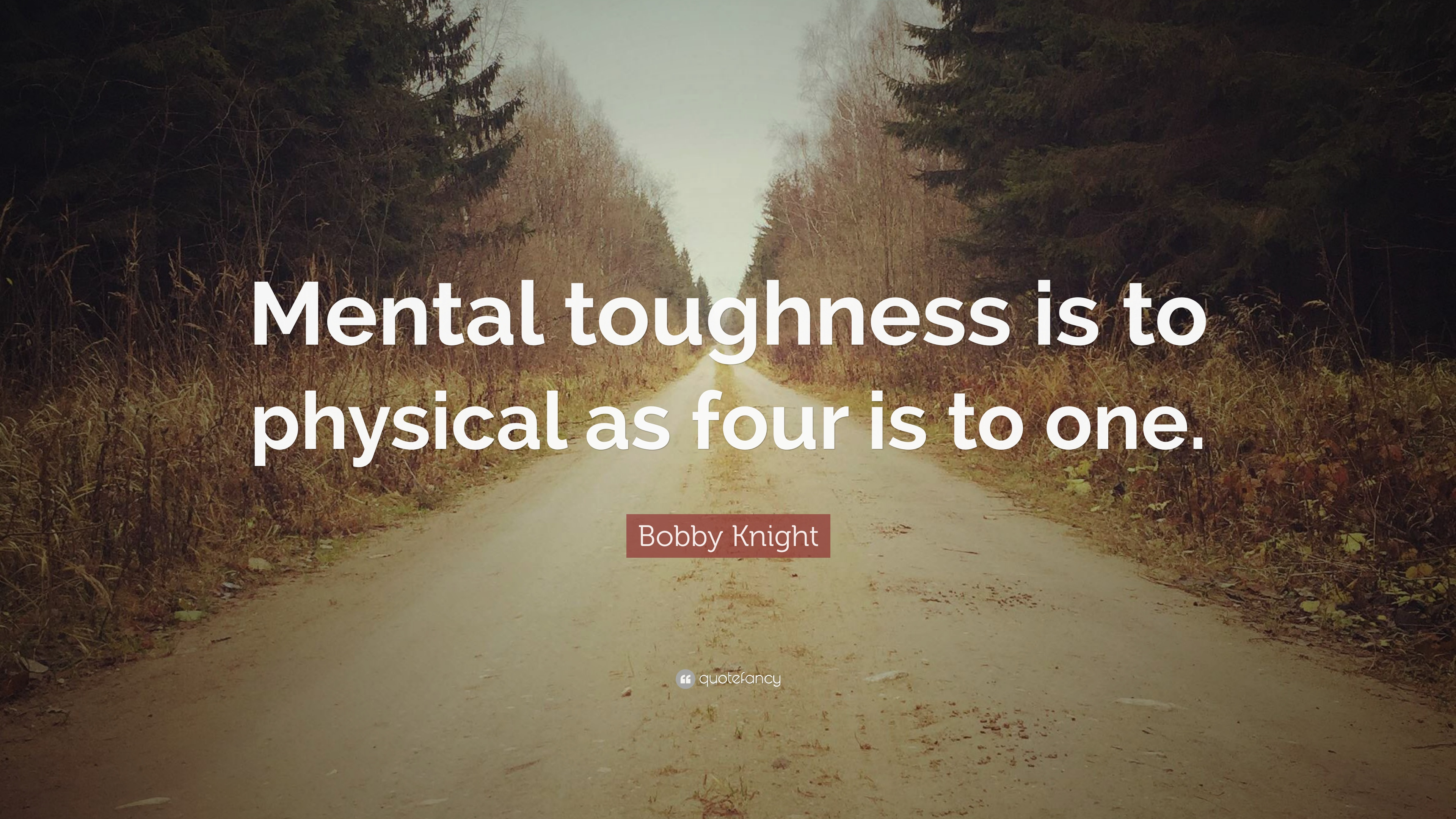 """Bobby Knight Quote: """"Mental Toughness Is To Physical As"""