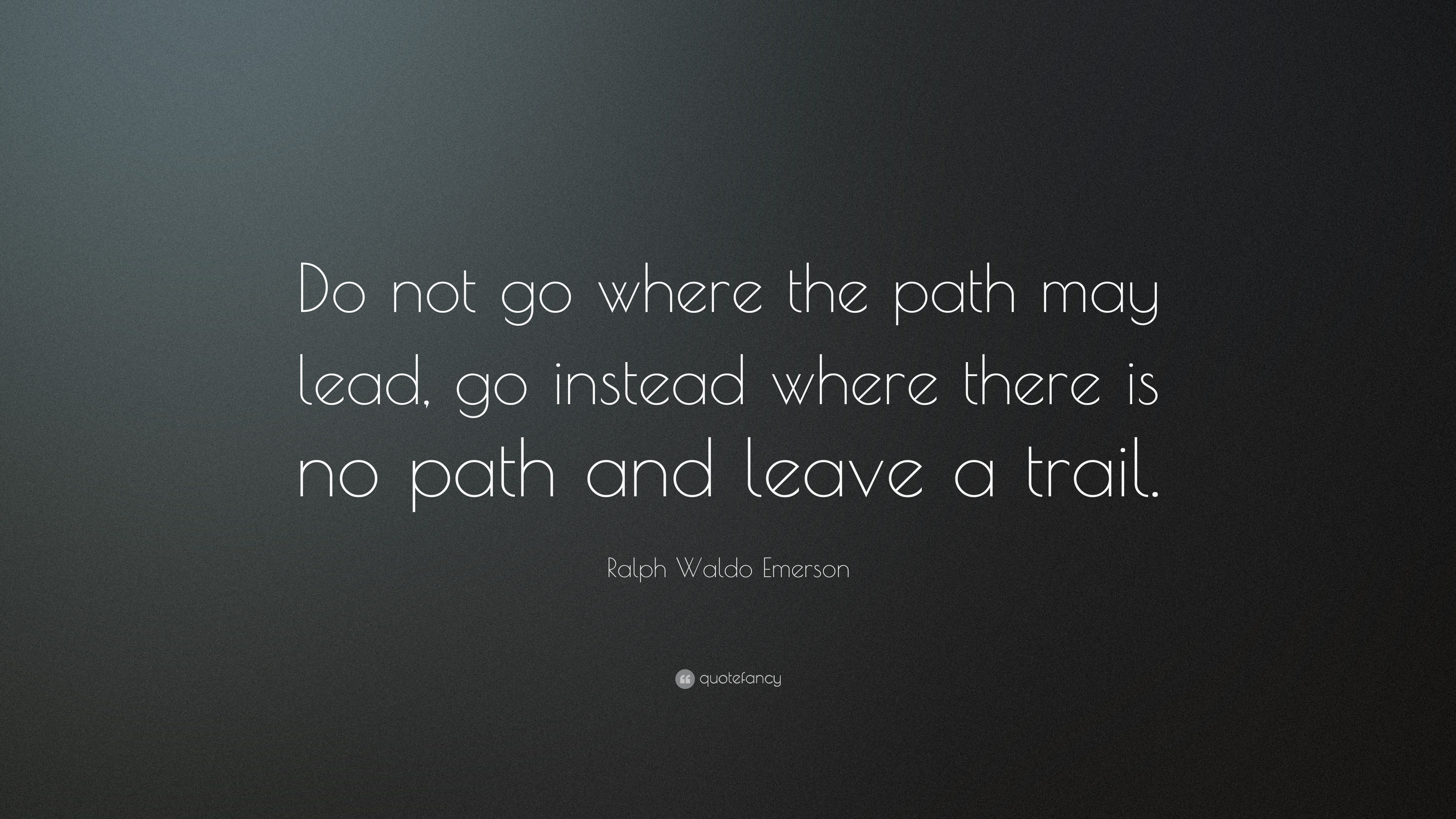 Ralph Waldo Emerson Quote Do Not Go Where The Path May Lead Go