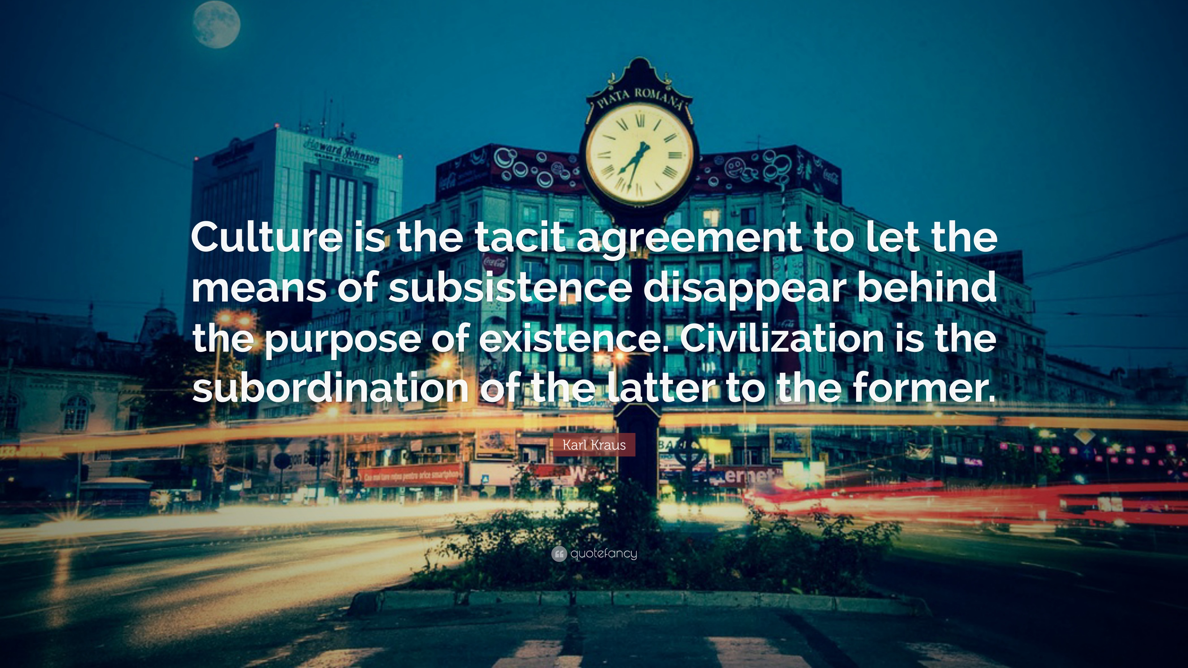 Karl Kraus Quote Culture Is The Tacit Agreement To Let The Means