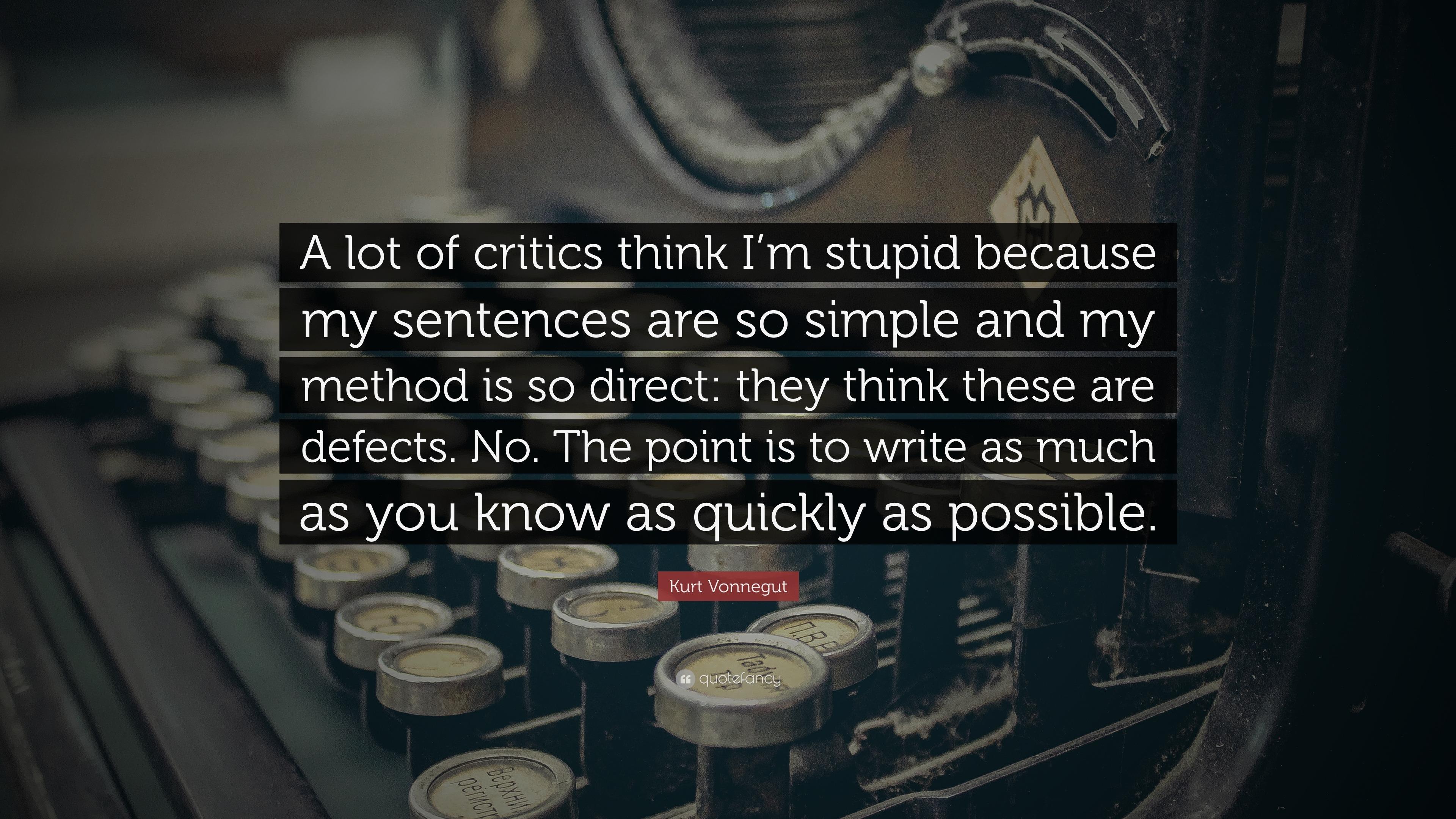 Kurt Vonnegut Quote A Lot Of Critics Think Im Stupid Because My