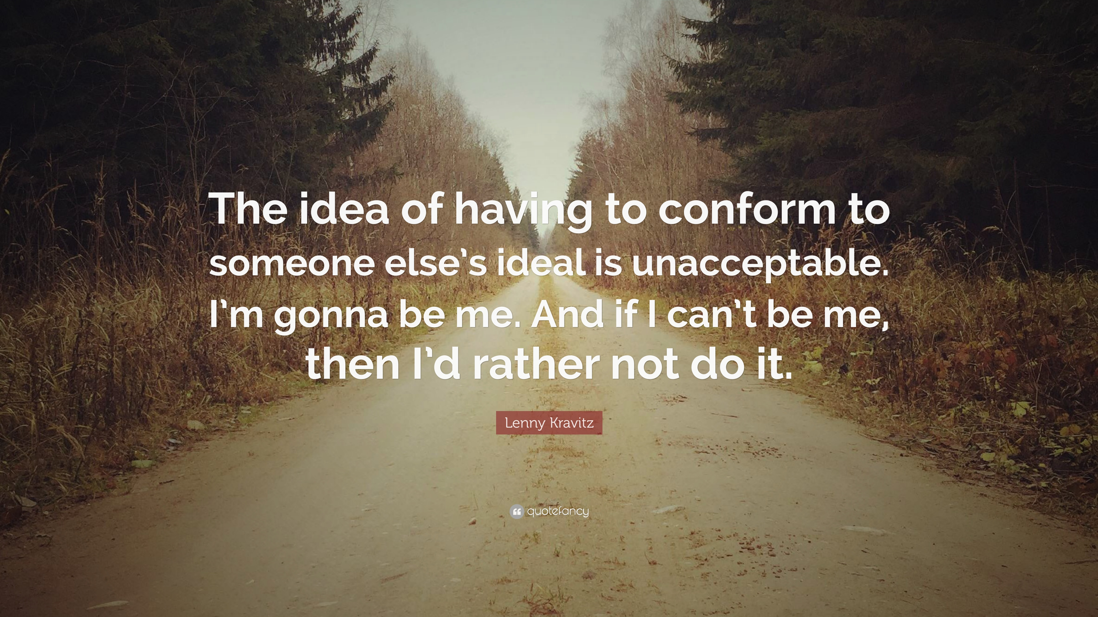Lenny Kravitz Quote The Idea Of Having To Conform To Someone