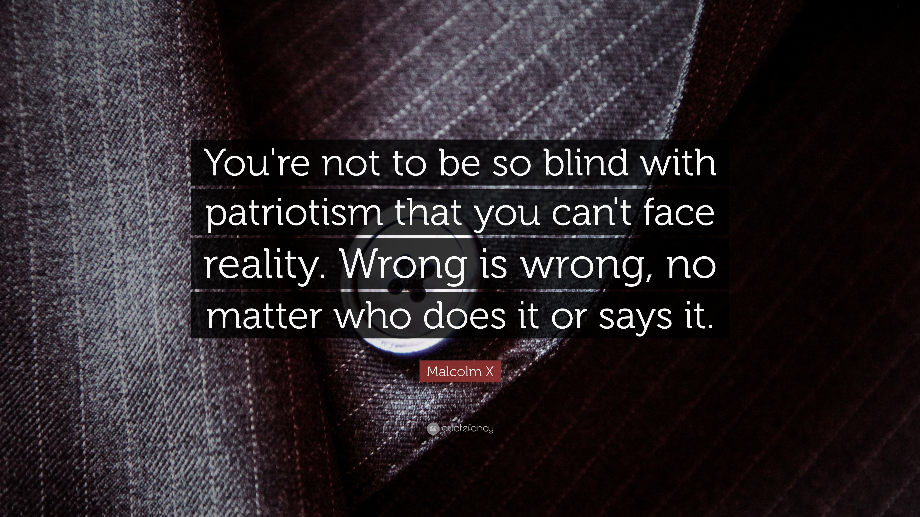 "Malcolm X Quote: ""You're Not To Be So Blind With"