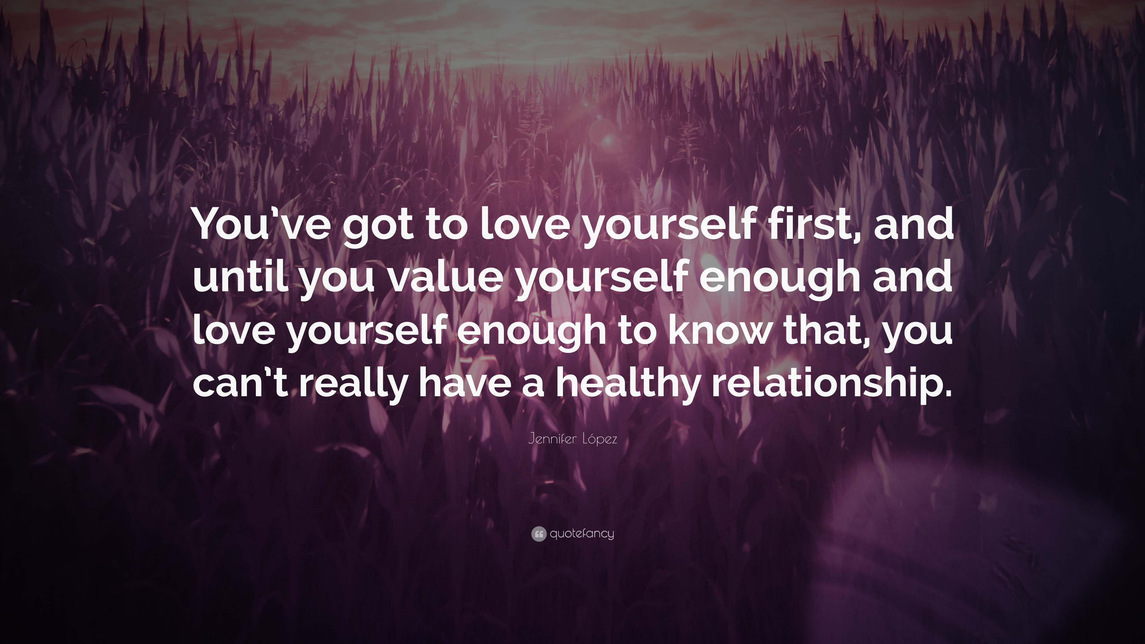 Jennifer Lopez Quote You Ve Got To Love Yourself First And Until